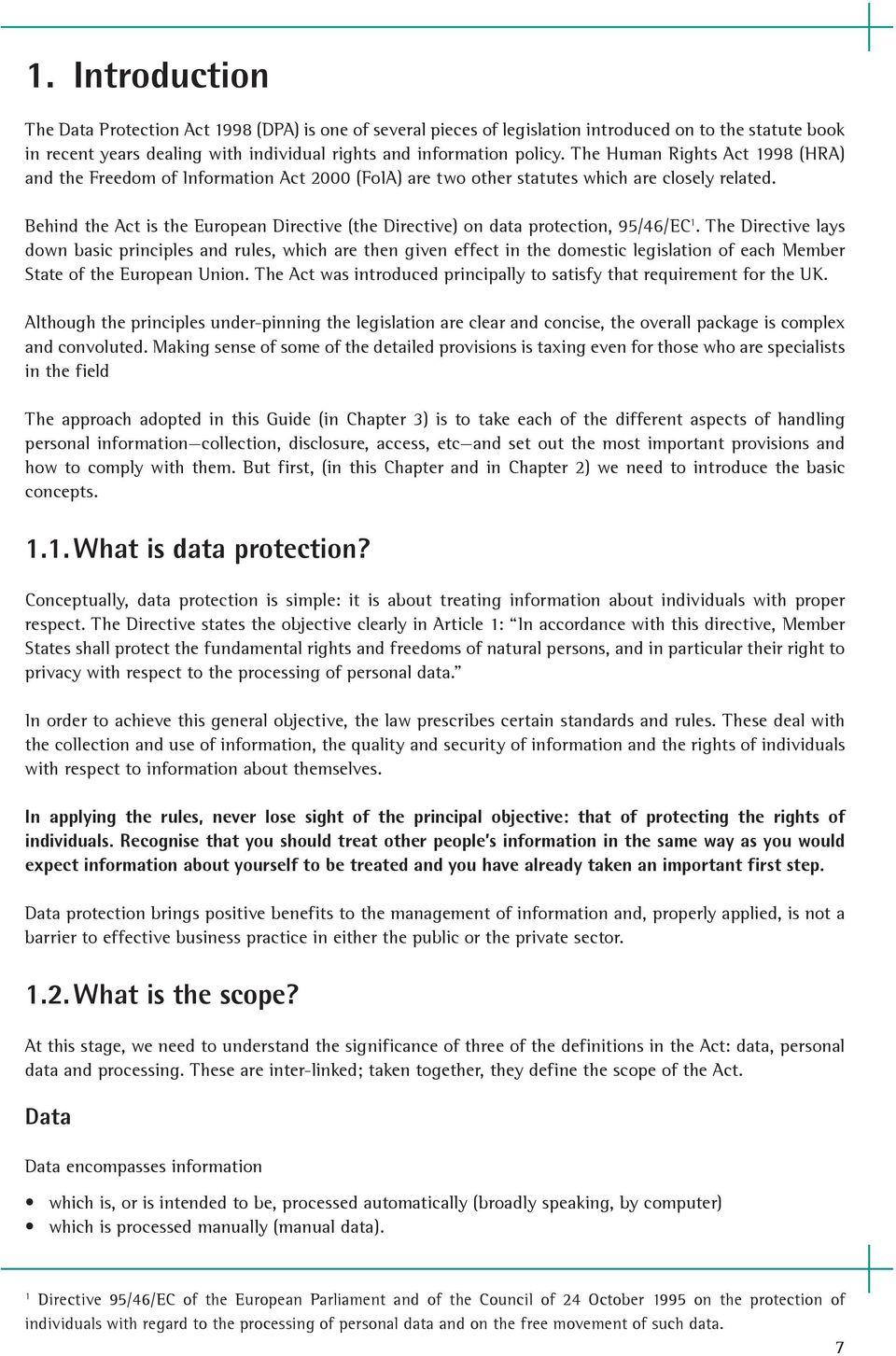 Behind the Act is the European Directive (the Directive) on data protection, 95/46/EC 1.
