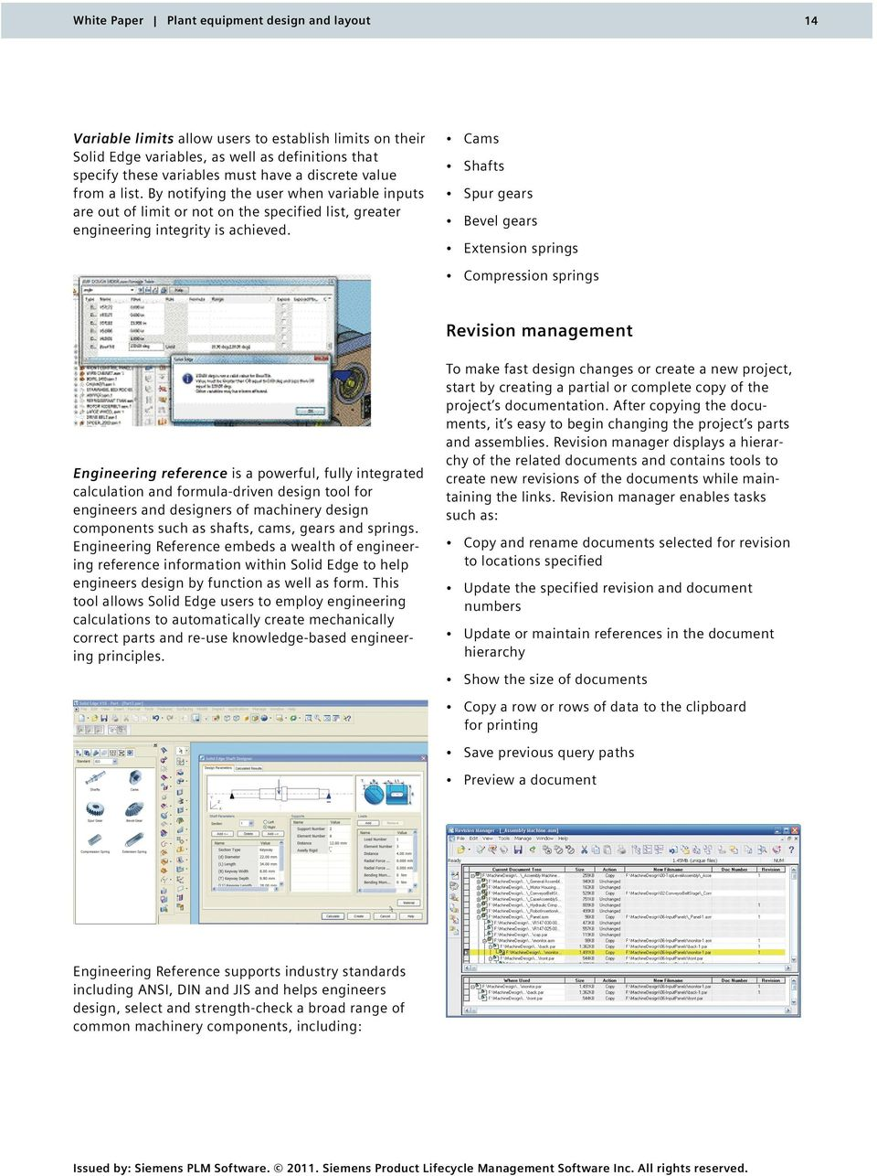Cams Shafts Spur gears Bevel gears Extension springs Compression springs Revision management Engineering reference is a powerful, fully integrated calculation and formula-driven design tool for