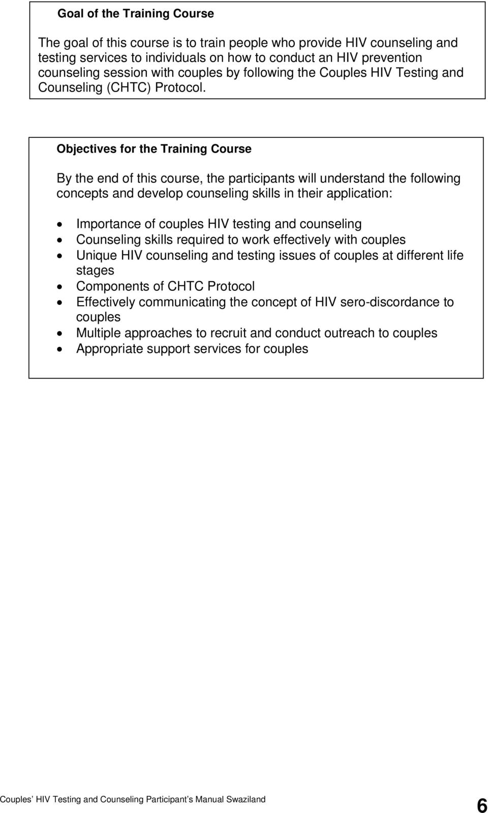 Objectives for the Training Course By the end of this course, the participants will understand the following concepts and develop counseling skills in their application: Importance of couples HIV