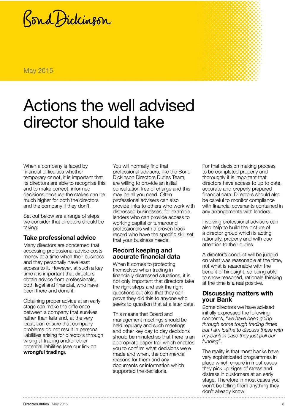 Set out below are a range of steps we consider that directors should be taking: Take professional advice Many directors are concerned that accessing professional advice costs money at a time when