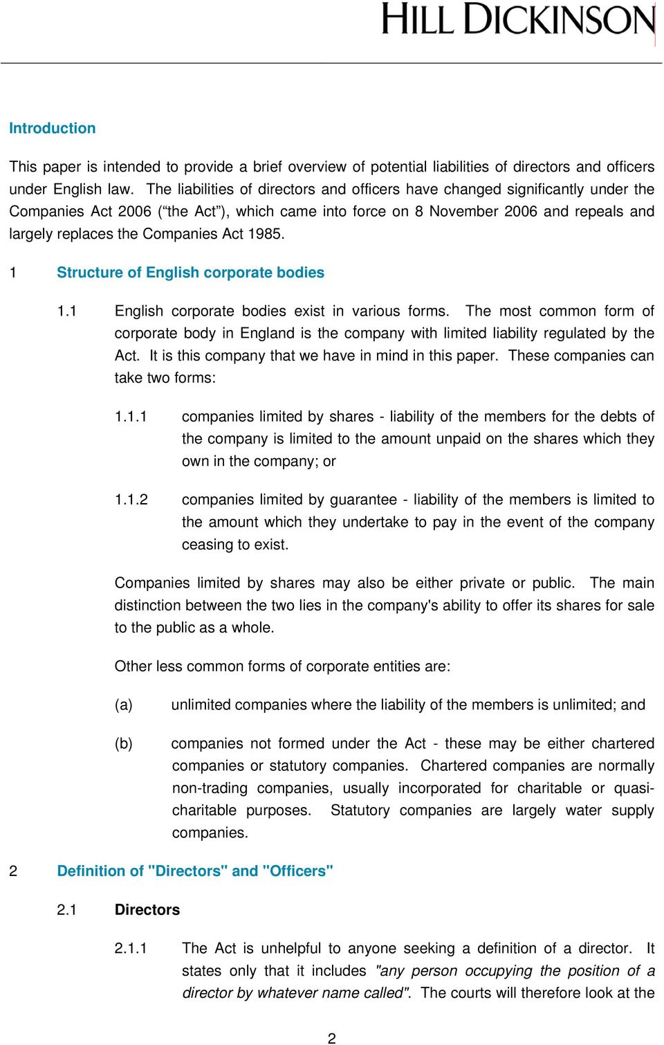 Act 1985. 1 Structure of English corporate bodies 1.1 English corporate bodies exist in various forms.