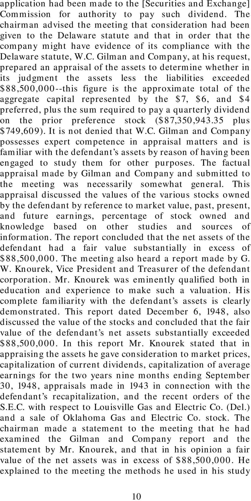 Gilman and Company, at his request, prepared an appraisal of the assets to determine whether in its judgment the assets less the liabilities exceeded $88,500,000--this figure is the approximate total