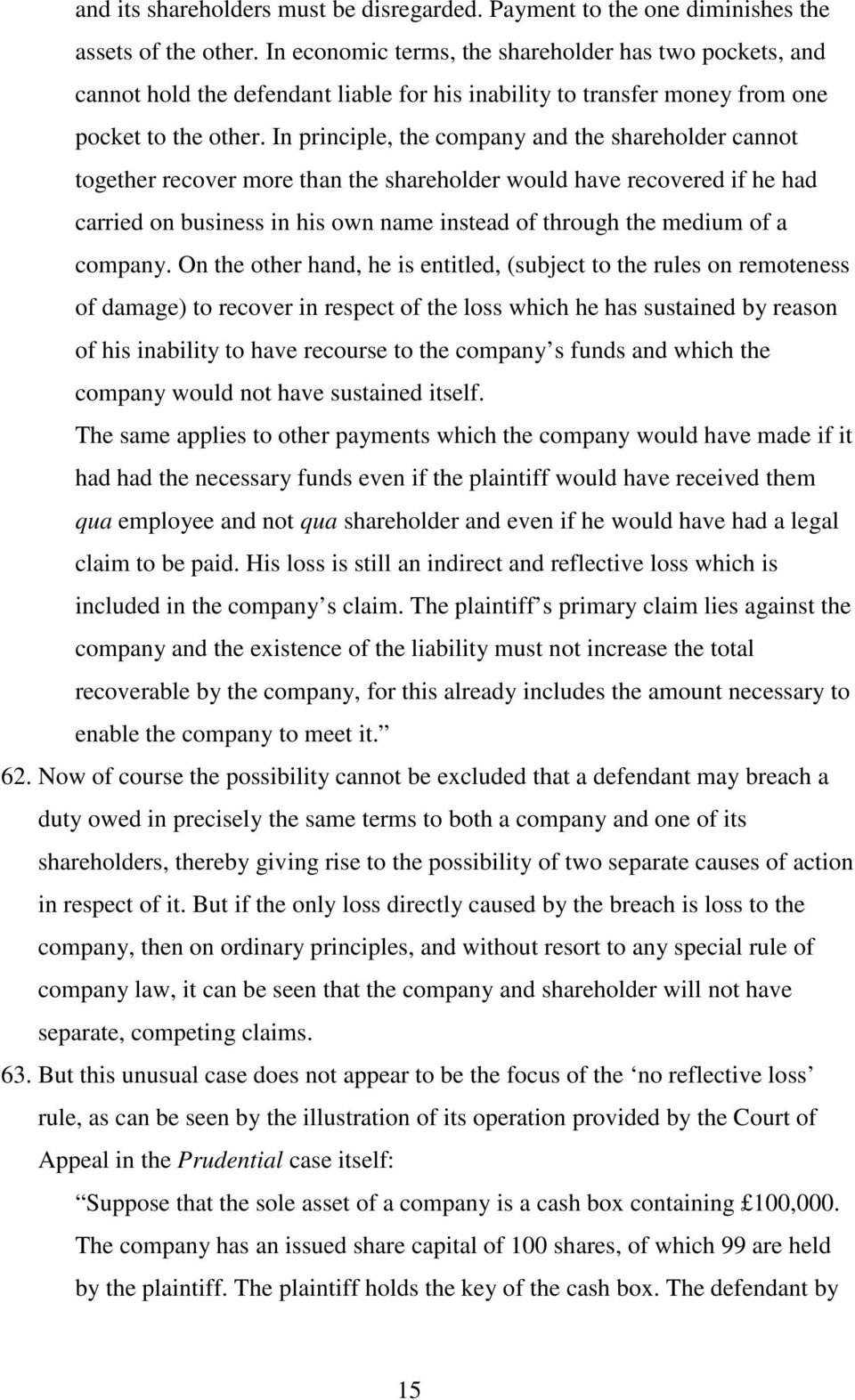 In principle, the company and the shareholder cannot together recover more than the shareholder would have recovered if he had carried on business in his own name instead of through the medium of a