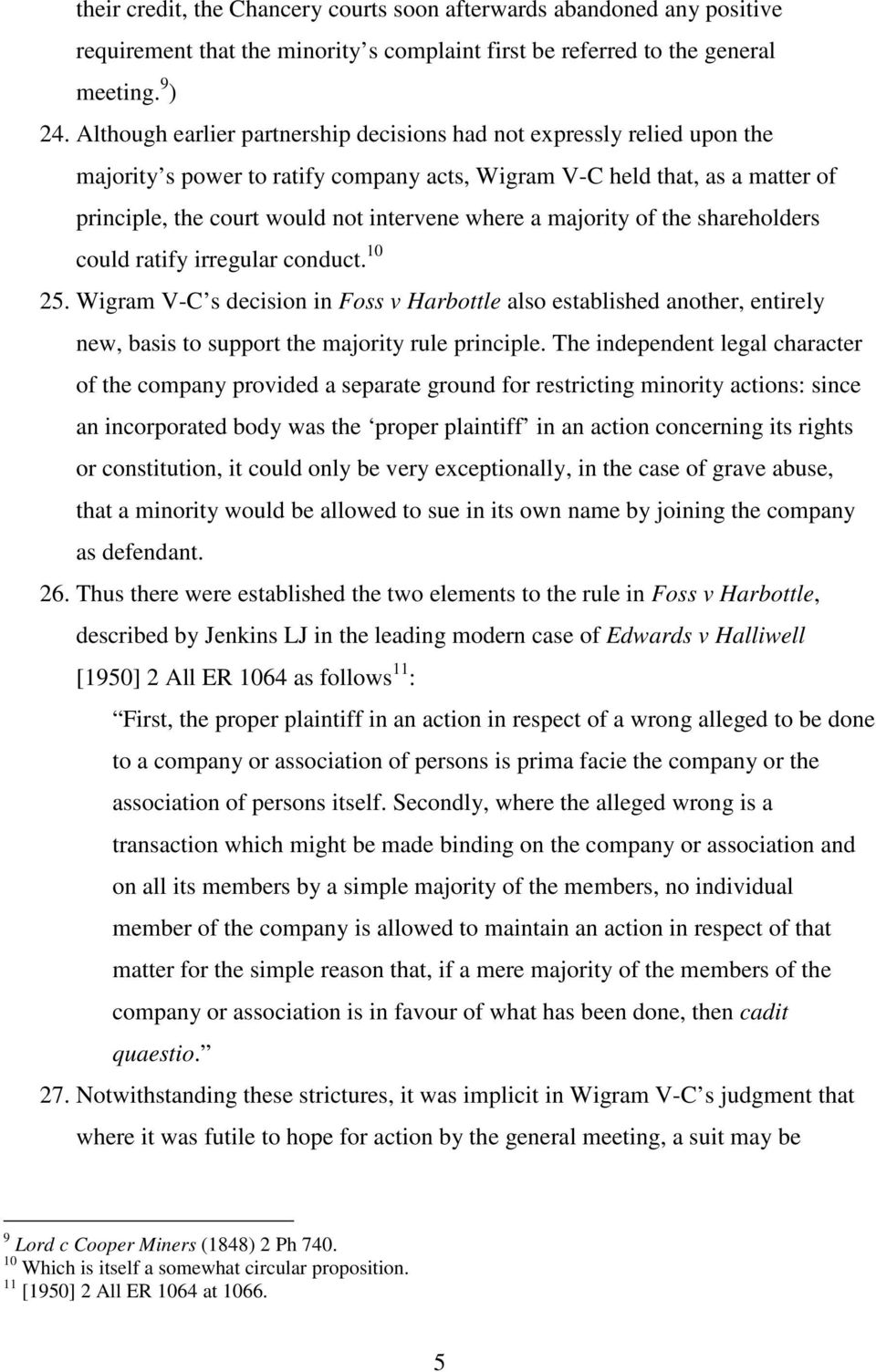 majority of the shareholders could ratify irregular conduct. 10 25. Wigram V-C s decision in Foss v Harbottle also established another, entirely new, basis to support the majority rule principle.
