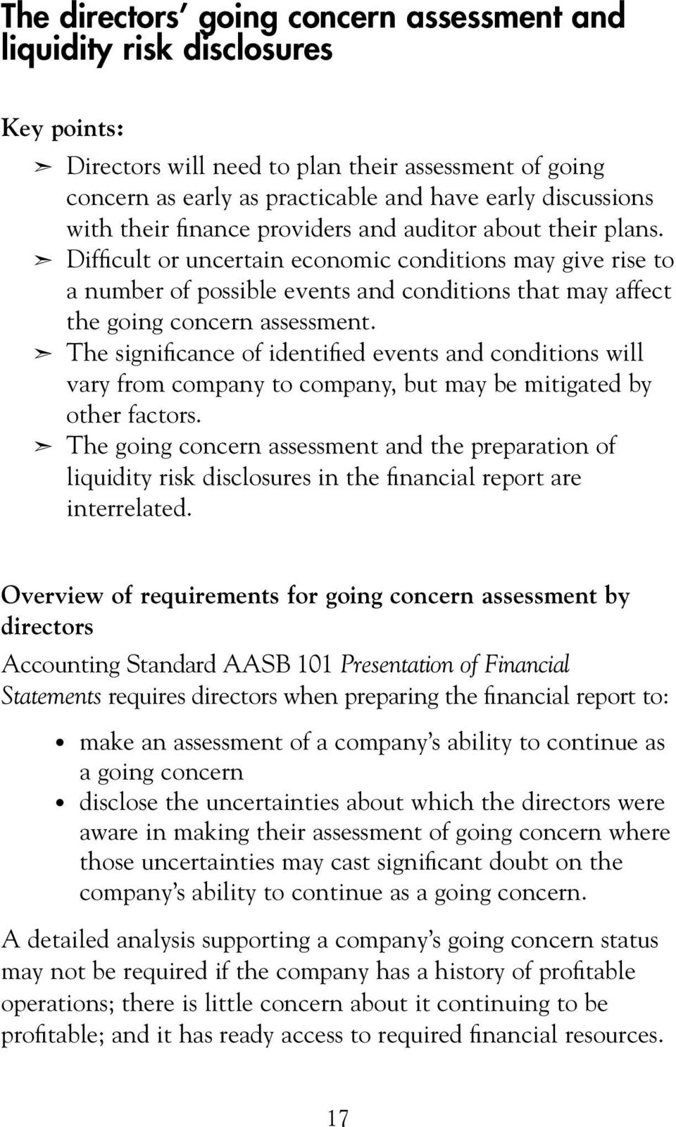 Difficult or uncertain economic conditions may give rise to a number of possible events and conditions that may affect the going concern assessment.