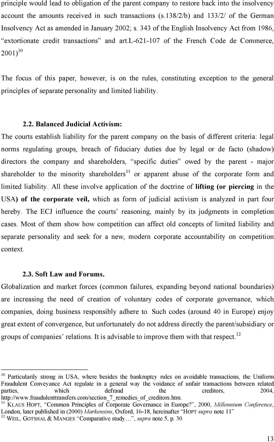 l-621-107 of the French Code de Commerce, 2001) 10 The focus of this paper, however, is on the rules, constituting exception to the general principles of separate personality and limited liability.