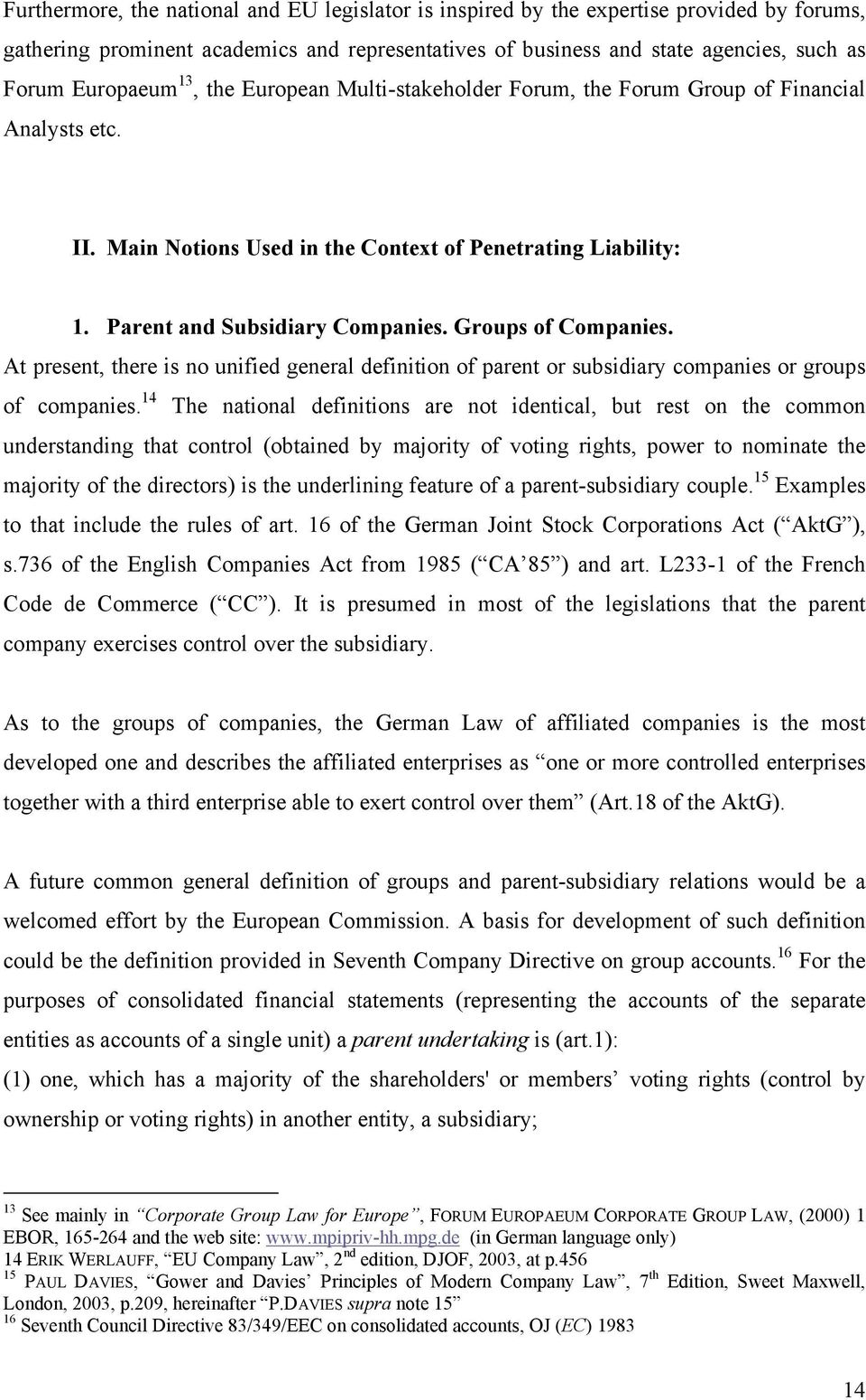 Groups of Companies. At present, there is no unified general definition of parent or subsidiary companies or groups of companies.