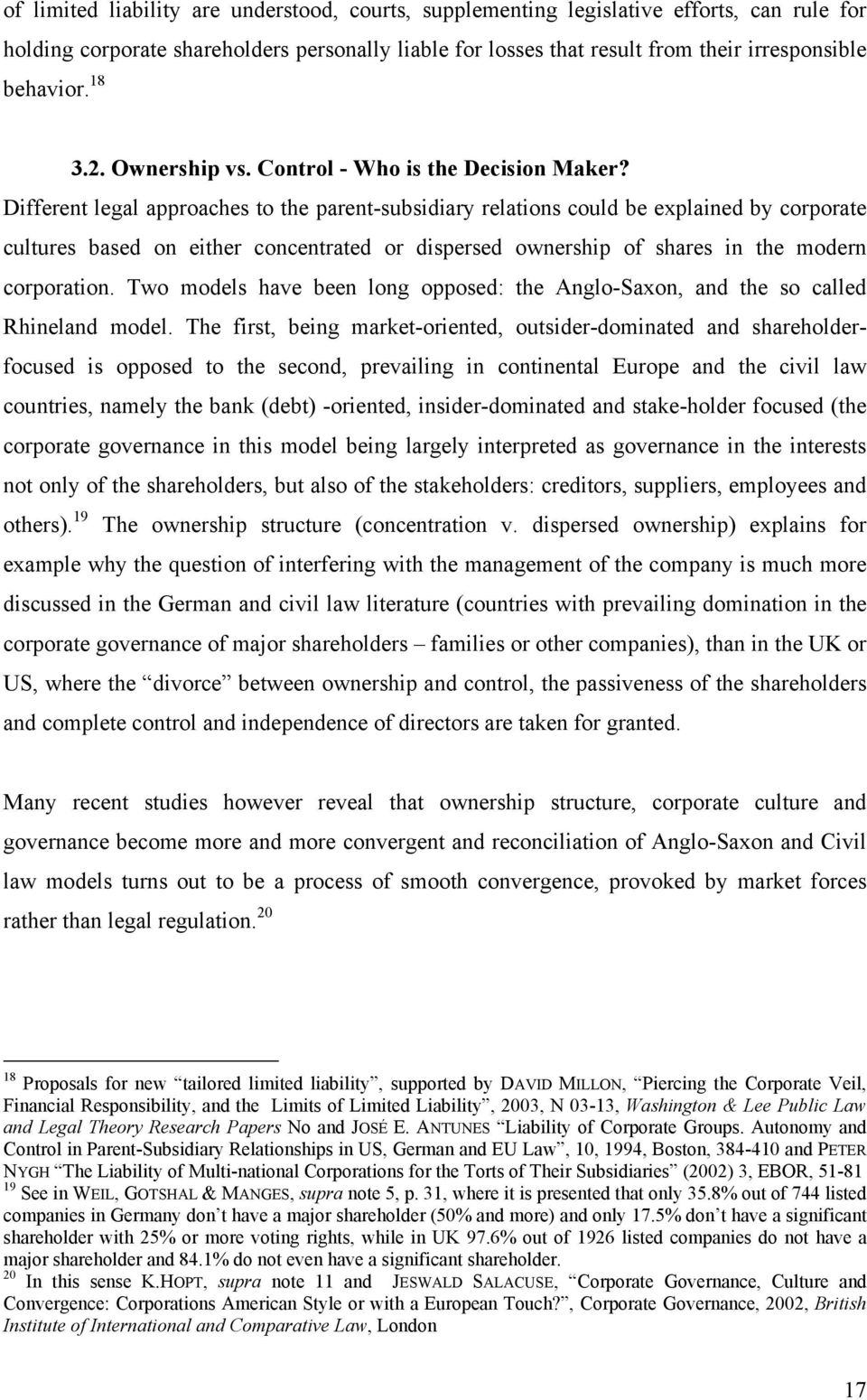 Different legal approaches to the parent-subsidiary relations could be explained by corporate cultures based on either concentrated or dispersed ownership of shares in the modern corporation.