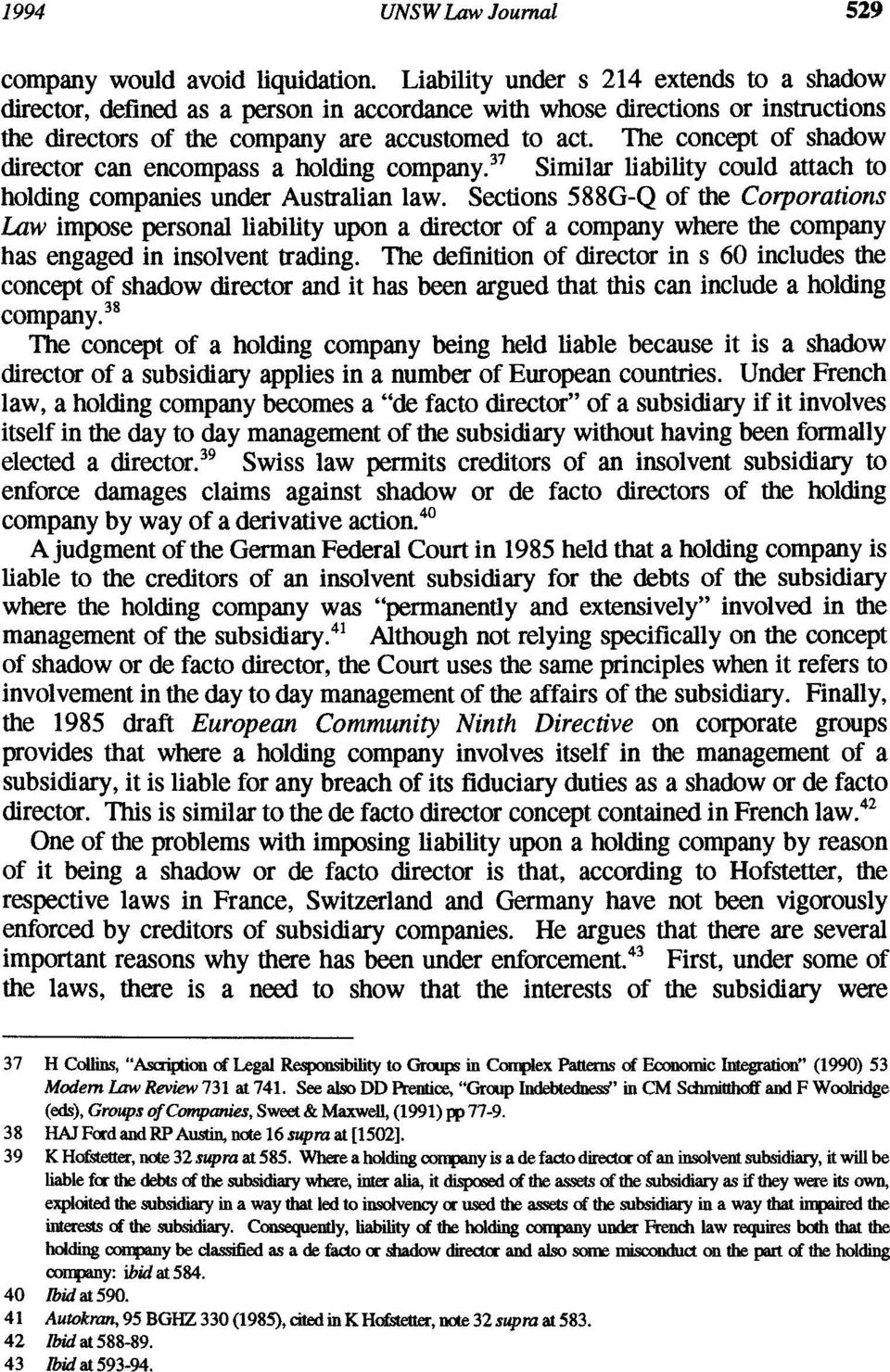 The concept of shadow director can encompass a holding company.37 Similar liability could attach to holding companies under Australian law.