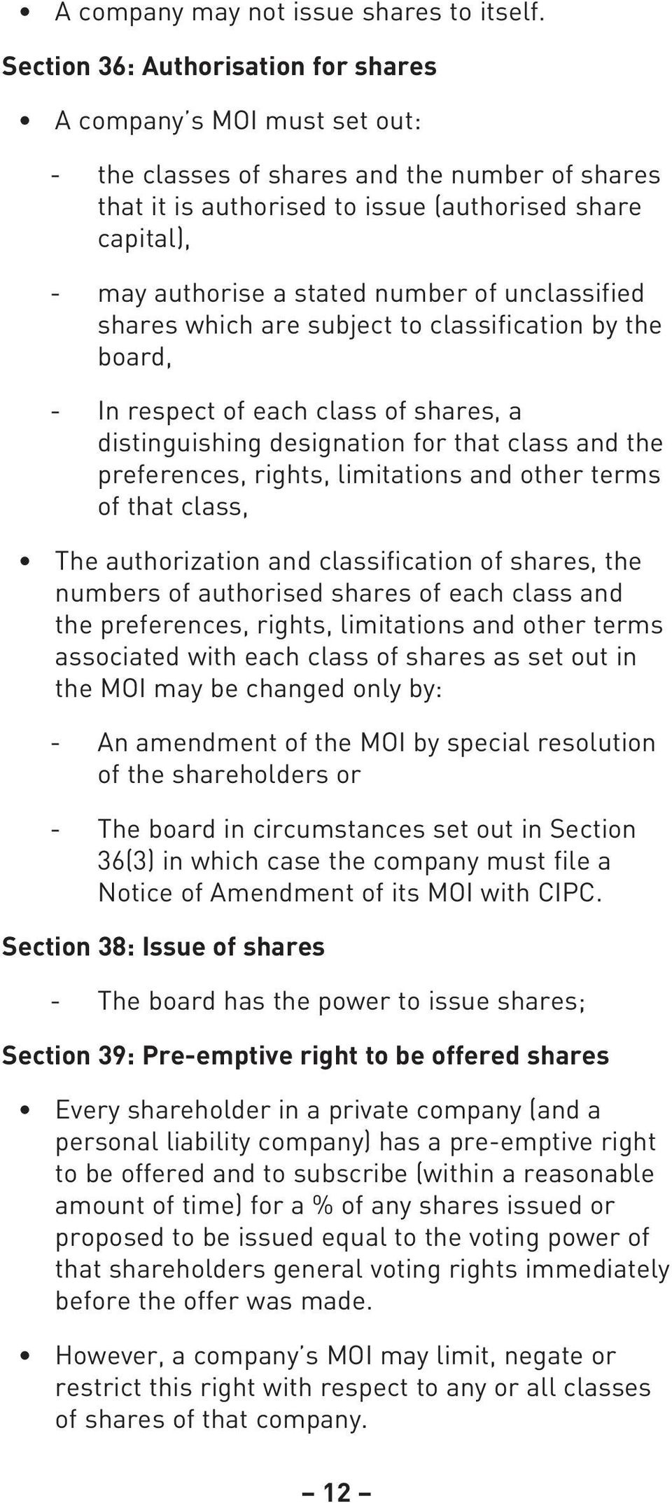 number of unclassified shares which are subject to classification by the board, - In respect of each class of shares, a distinguishing designation for that class and the preferences, rights,