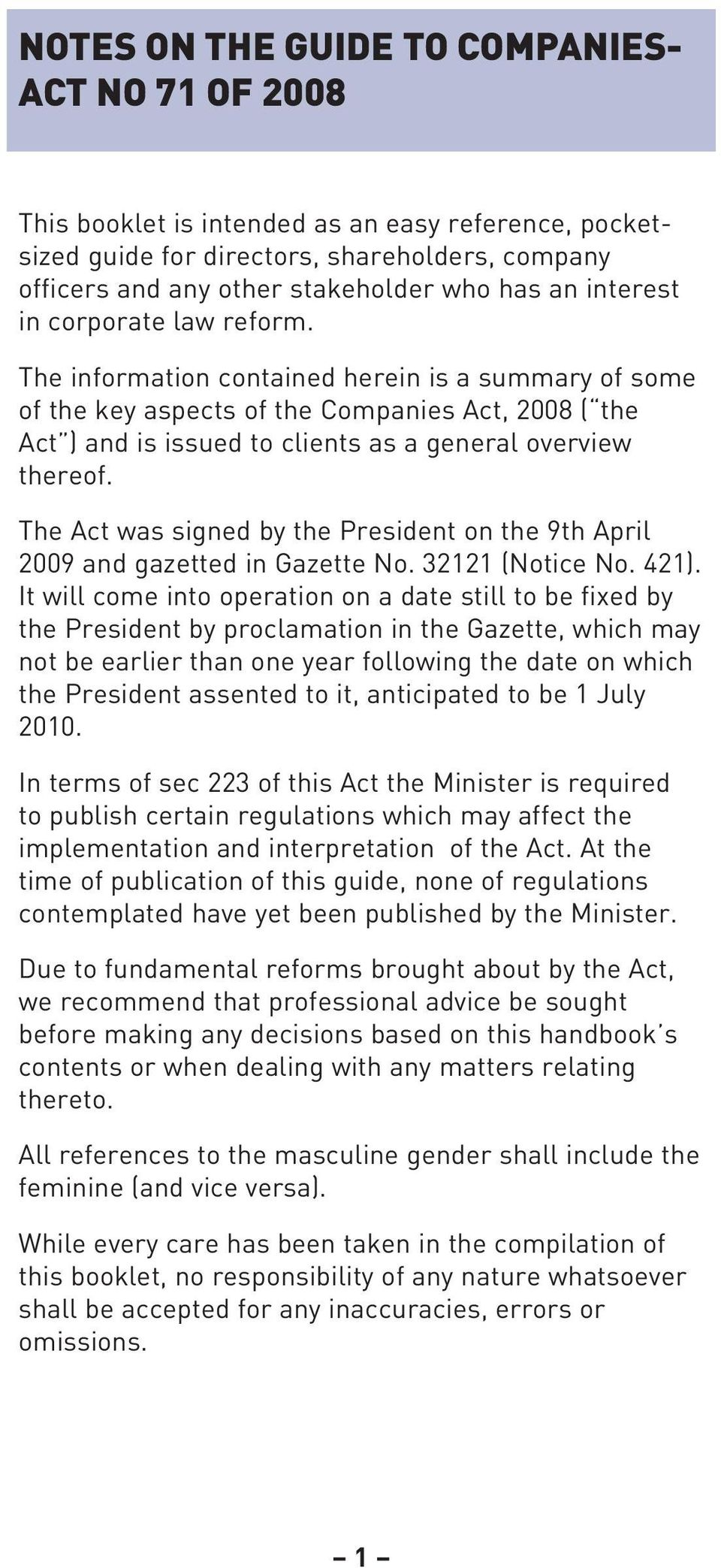 The information contained herein is a summary of some of the key aspects of the Companies Act, 2008 ( the Act ) and is issued to clients as a general overview thereof.
