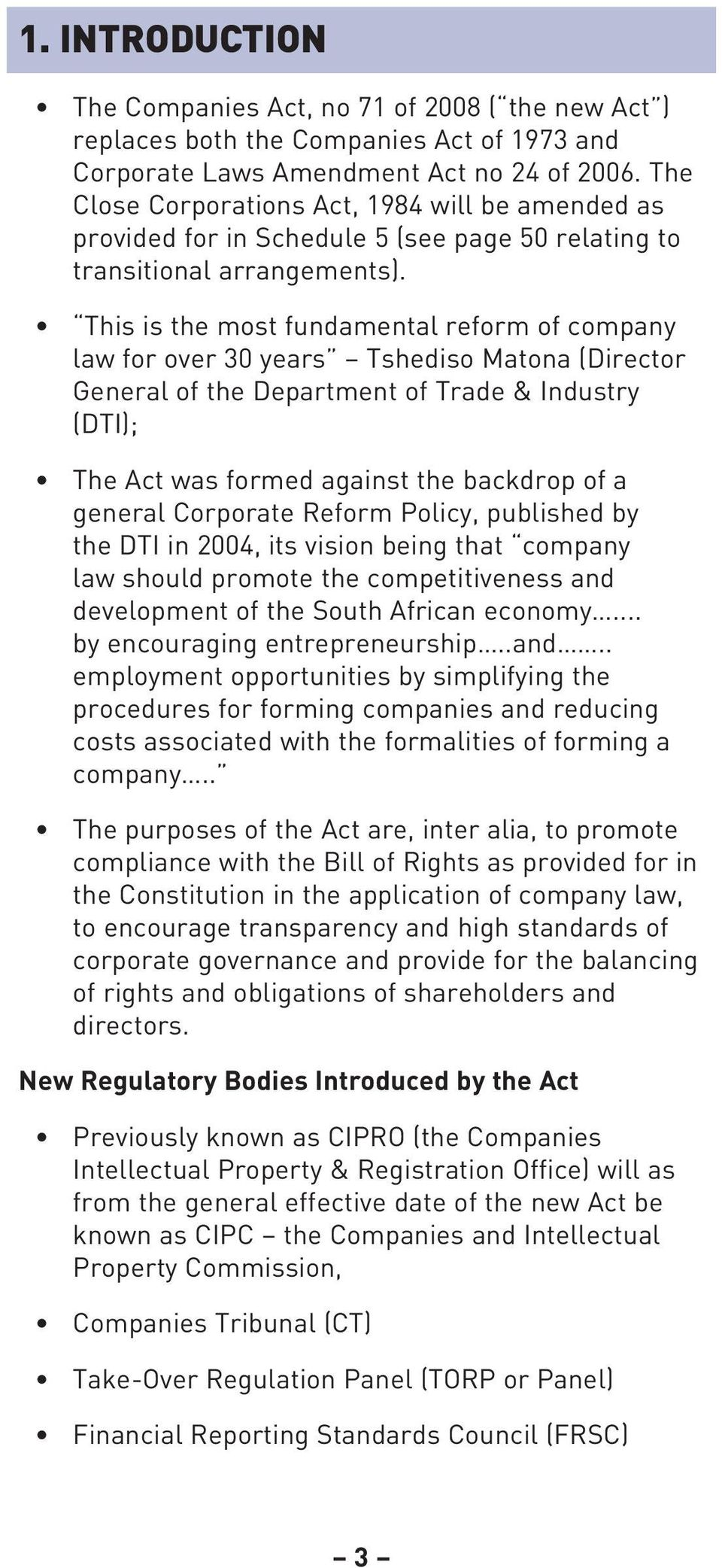 This is the most fundamental reform of company law for over 30 years Tshediso Matona (Director General of the Department of Trade & Industry (DTI); The Act was formed against the backdrop of a