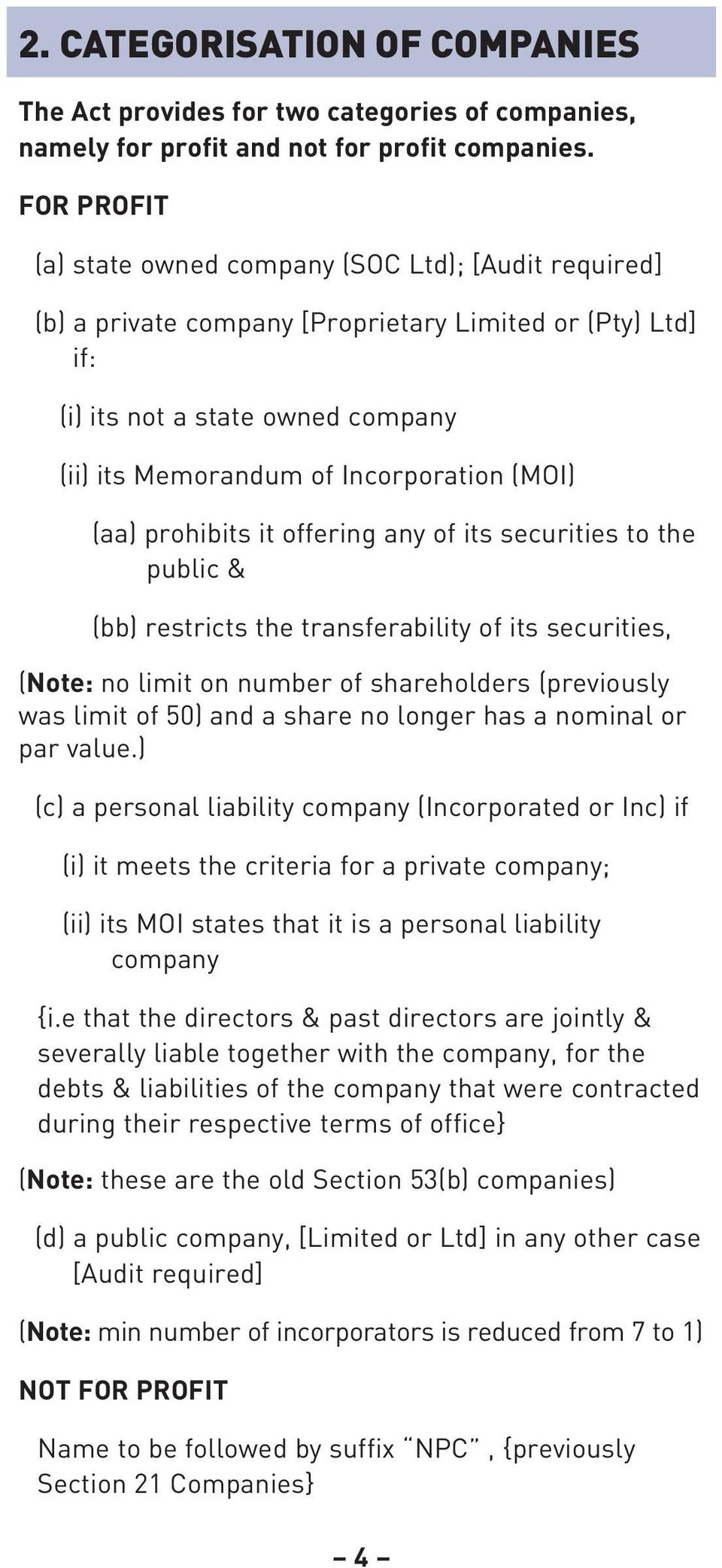 (MOI) (aa) prohibits it offering any of its securities to the public & (bb) restricts the transferability of its securities, (Note: no limit on number of shareholders (previously was limit of 50) and