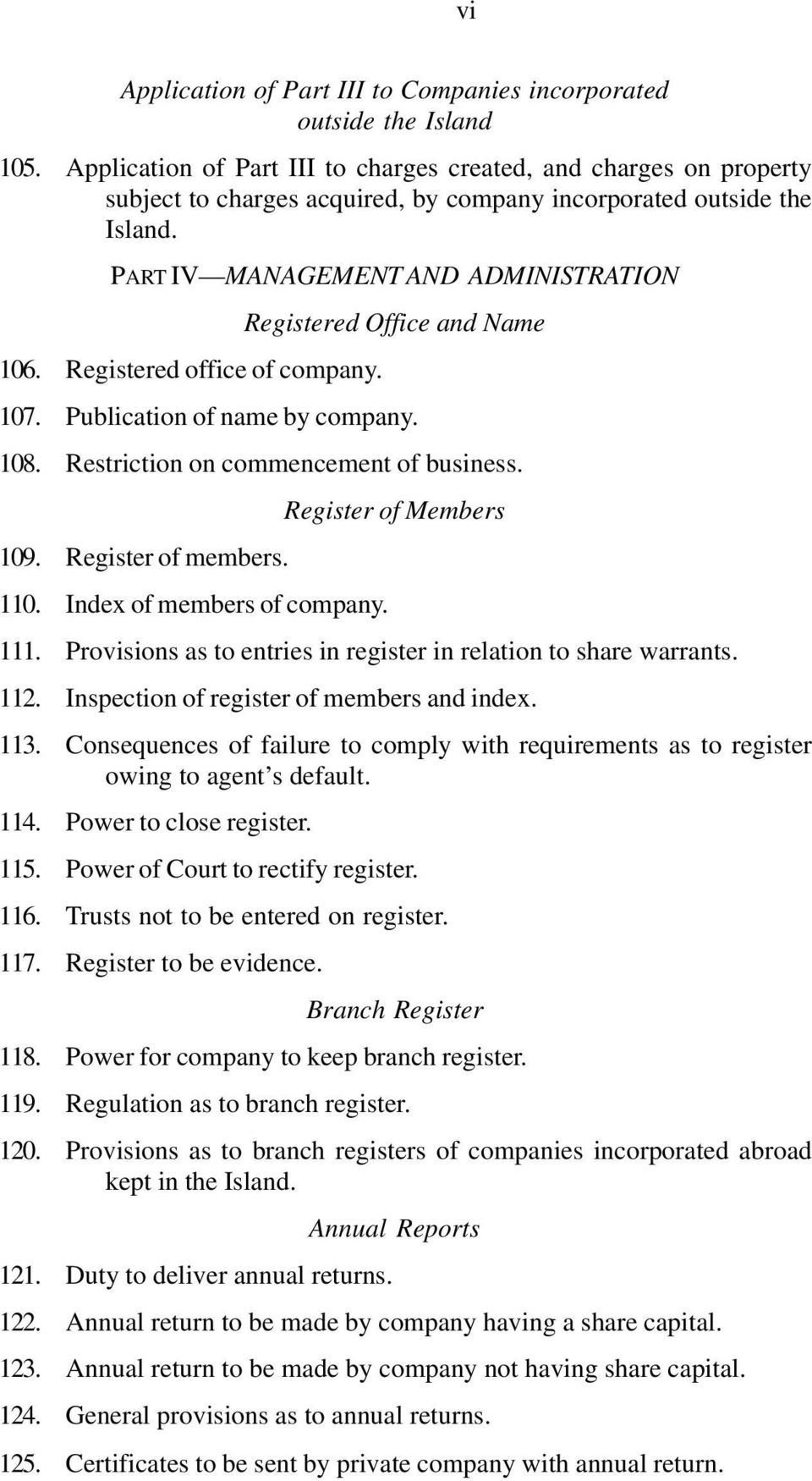 PART IV MANAGEMENT AND ADMINISTRATION Registered Office and Name 106. Registered office of company. 107. Publication of name by company. 108. Restriction on commencement of business.