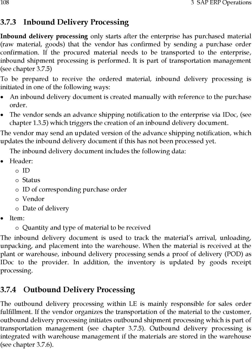 If the procured material needs to be transported to the enterprise, inbound shipment processing is performed. It is part of transportation management (see chapter 3.7.