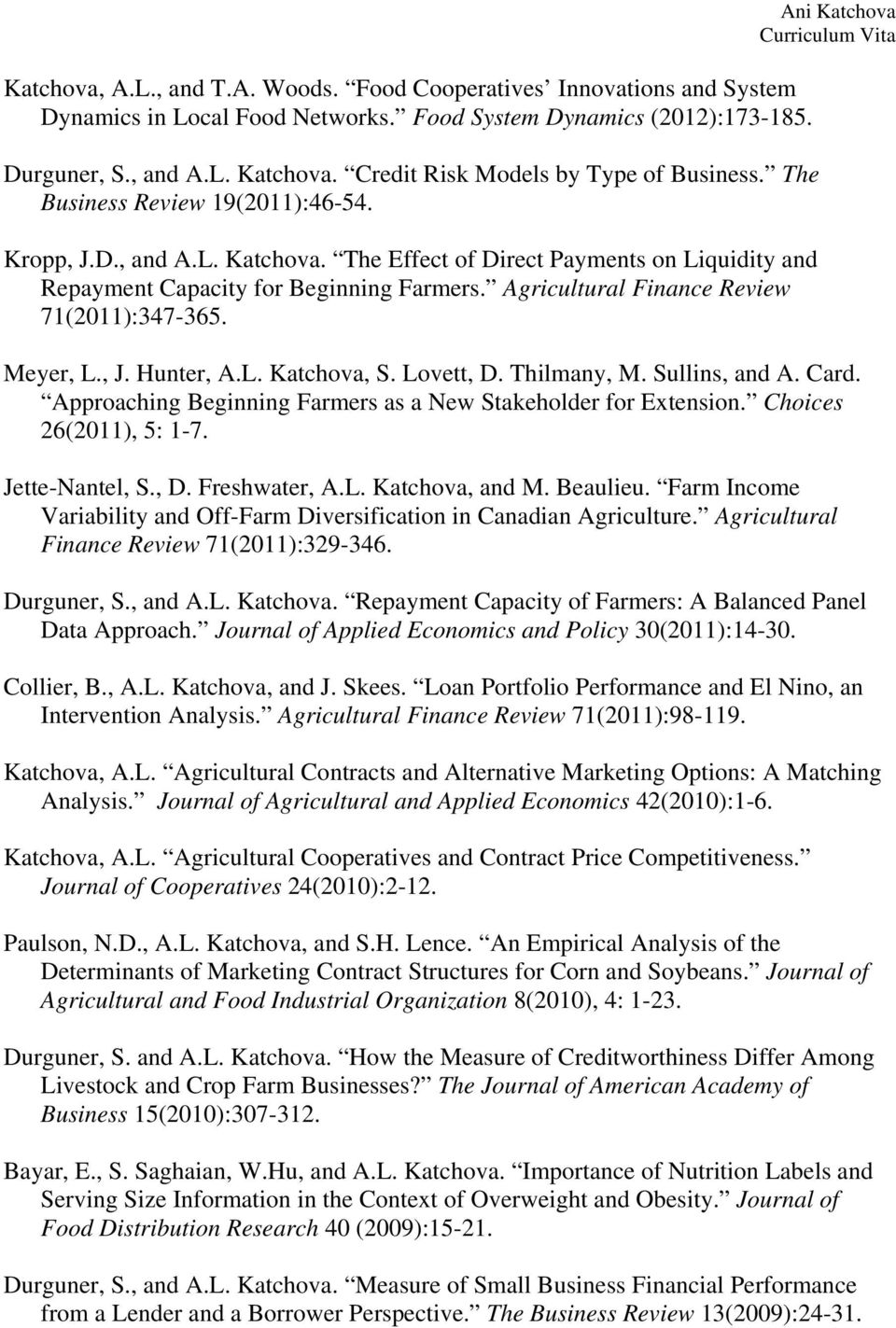 Agricultural Finance Review 71(2011):347-365. Ani Katchova Meyer, L., J. Hunter, A.L. Katchova, S. Lovett, D. Thilmany, M. Sullins, and A. Card.