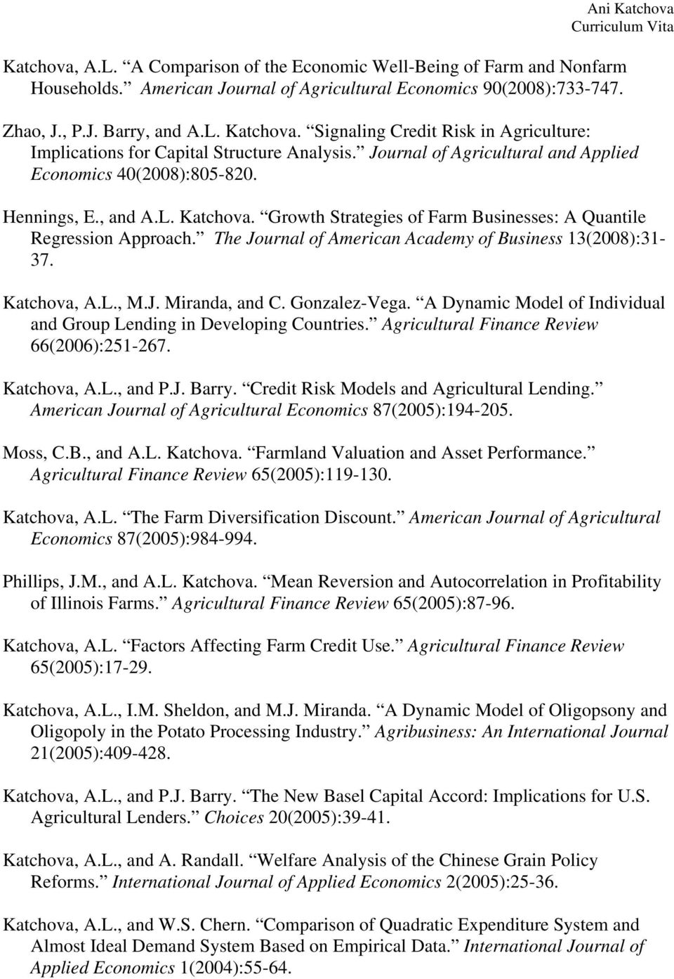 Growth Strategies of Farm Businesses: A Quantile Regression Approach. The Journal of American Academy of Business 13(2008):31-37. Katchova, A.L., M.J. Miranda, and C. Gonzalez-Vega.