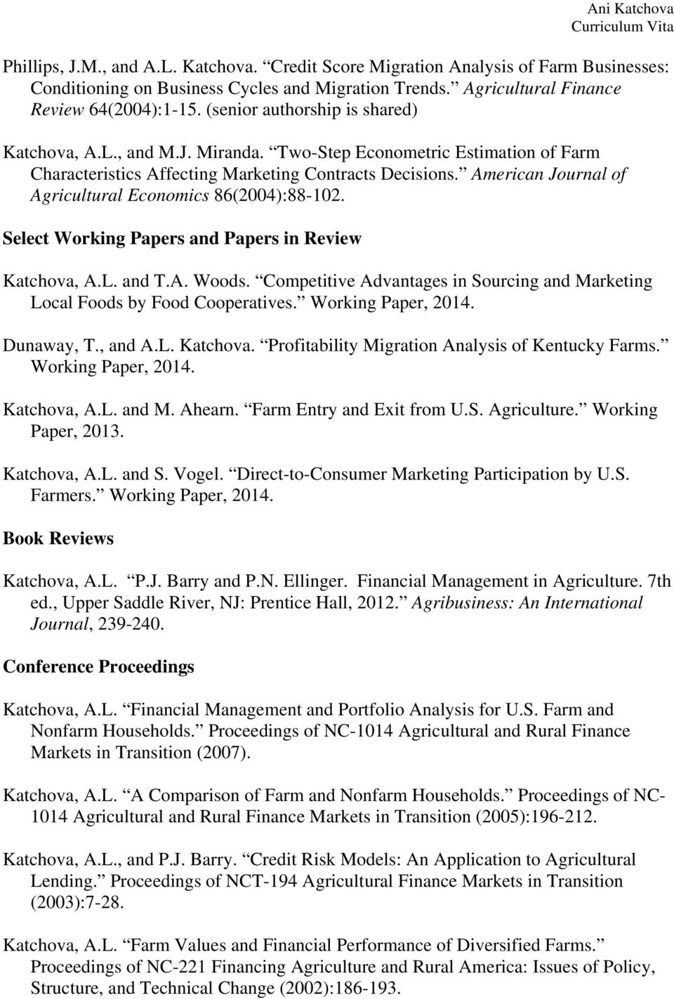 American Journal of Agricultural Economics 86(2004):88-102. Select Working Papers and Papers in Review Katchova, A.L. and T.A. Woods.