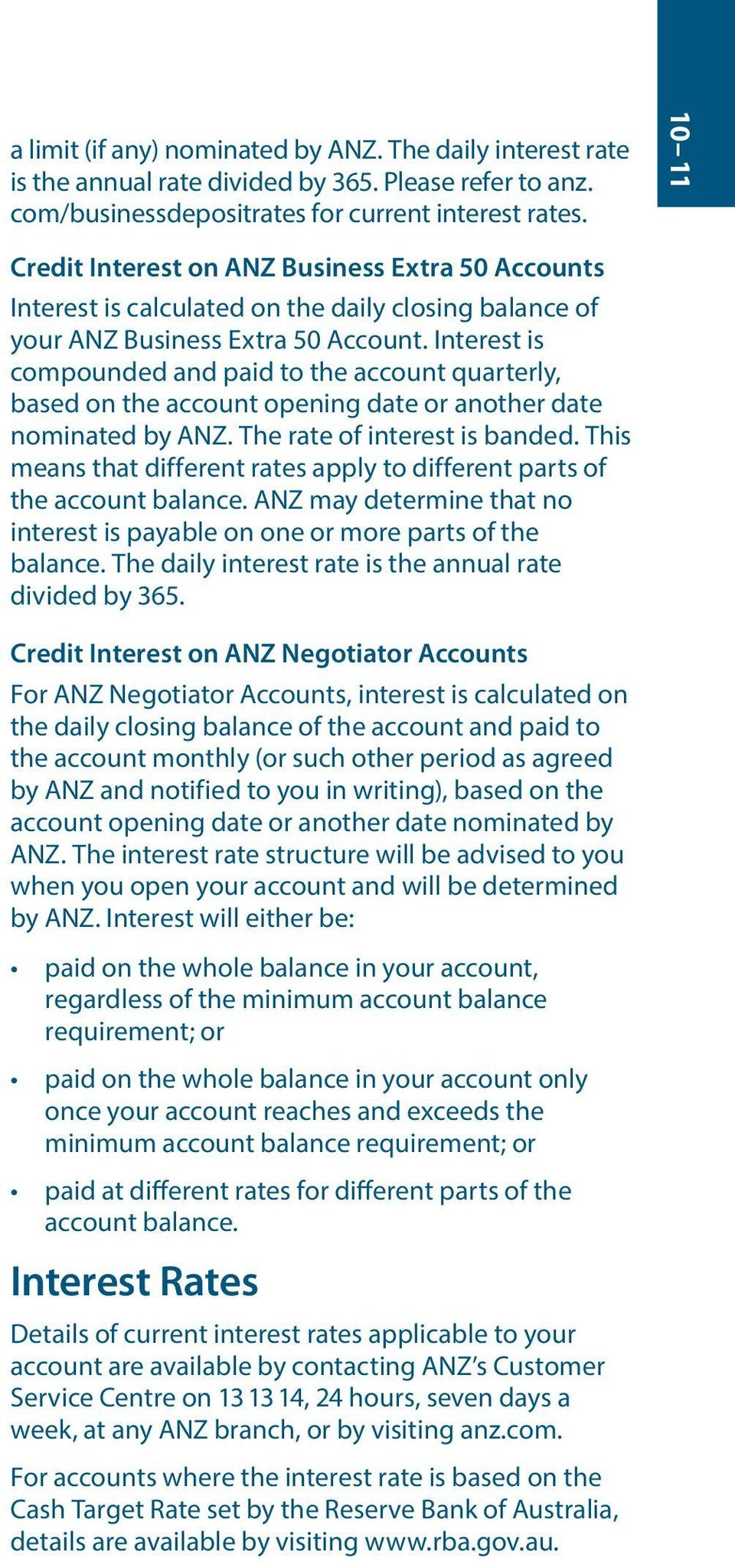 Interest is compounded and paid to the account quarterly, based on the account opening date or another date nominated by ANZ. The rate of interest is banded.
