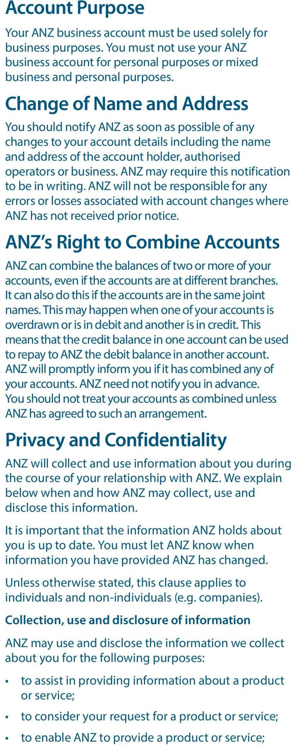 ANZ may require this notification to be in writing. ANZ will not be responsible for any errors or losses associated with account changes where ANZ has not received prior notice.