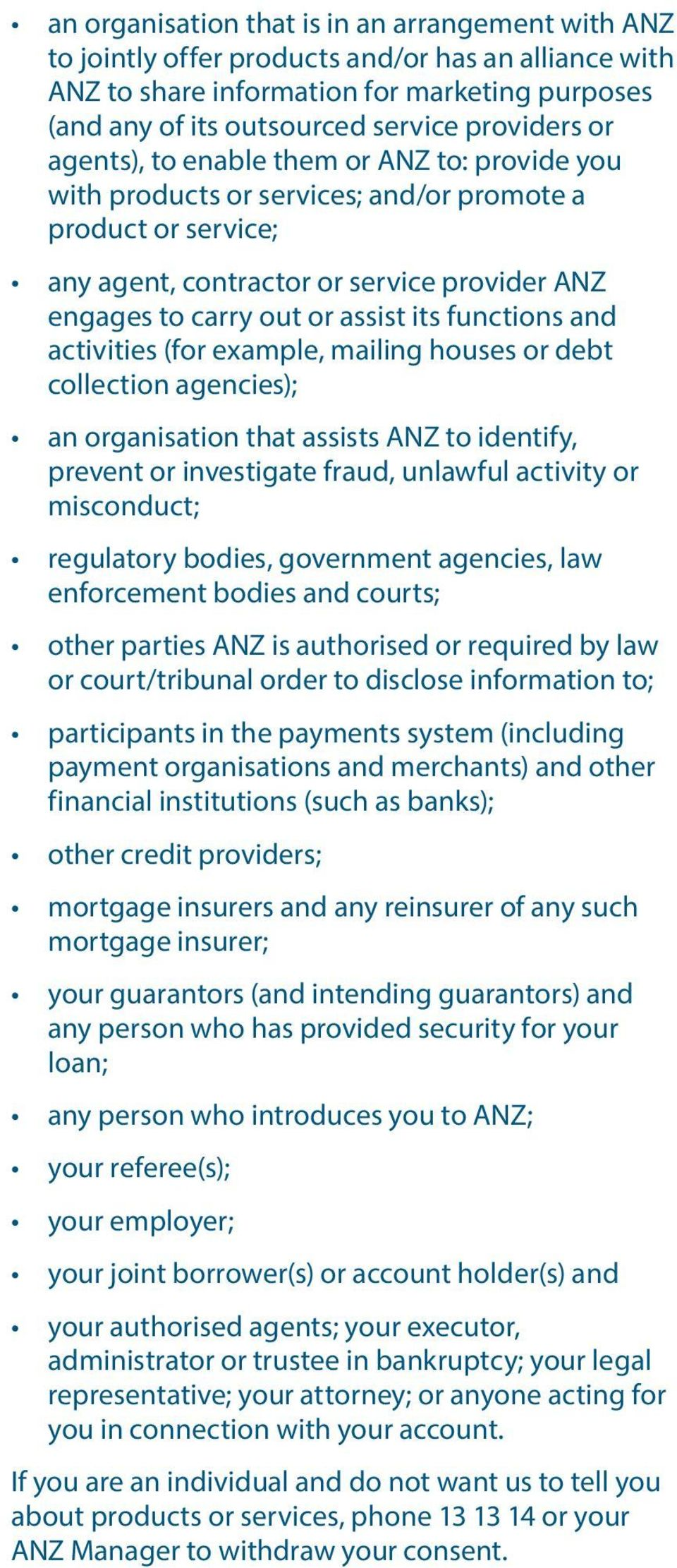functions and activities (for example, mailing houses or debt collection agencies); an organisation that assists ANZ to identify, prevent or investigate fraud, unlawful activity or misconduct;