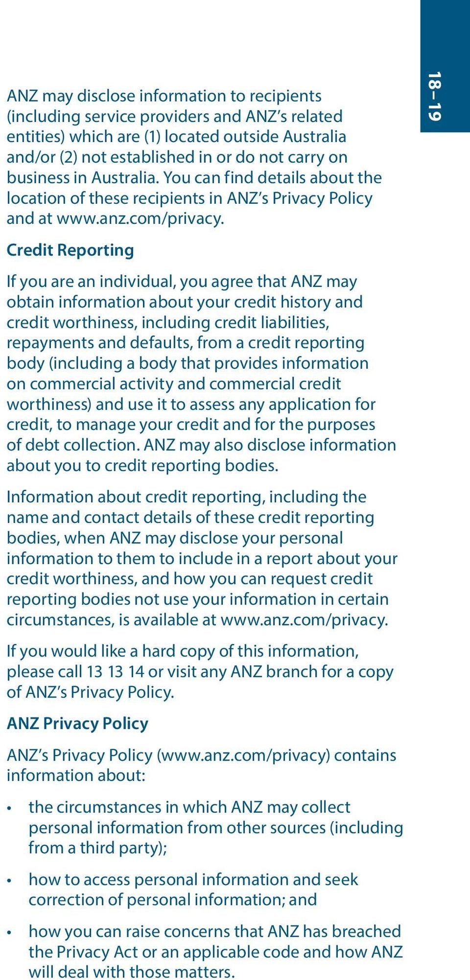 Credit Reporting If you are an individual, you agree that ANZ may obtain information about your credit history and credit worthiness, including credit liabilities, repayments and defaults, from a