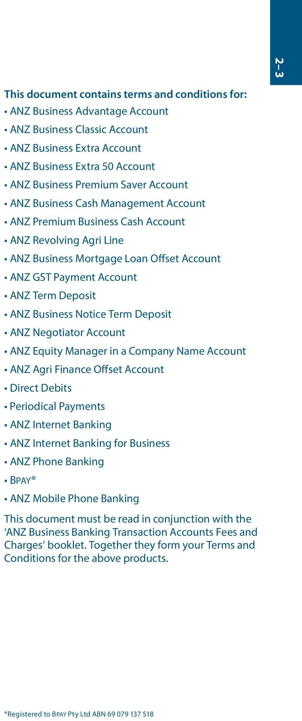 Notice Term Deposit ANZ Negotiator Account ANZ Equity Manager in a Company Name Account ANZ Agri Finance Offset Account Direct Debits Periodical Payments ANZ Internet Banking ANZ Internet Banking for