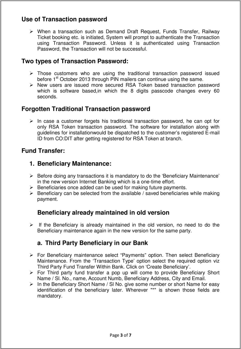Two types of Transaction Password: Those customers who are using the traditional transaction password issued before 1 st October 2013 through PIN mailers can continue using the same.