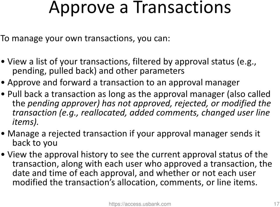 , pending, pulled back) and other parameters Approve and forward a transaction to an approval manager Pull back a transaction as long as the approval manager (also called the pending approver) has
