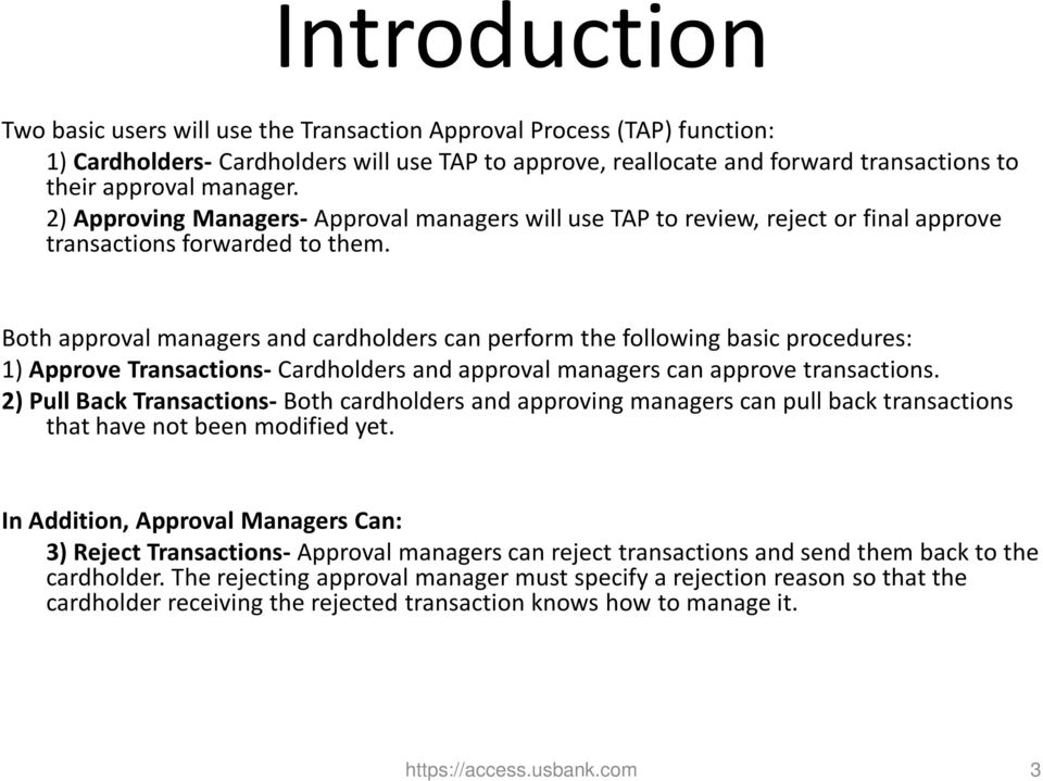 Both approval managers and cardholders can perform the following basic procedures: 1) Approve Transactions- Cardholders and approval managers can approve transactions.