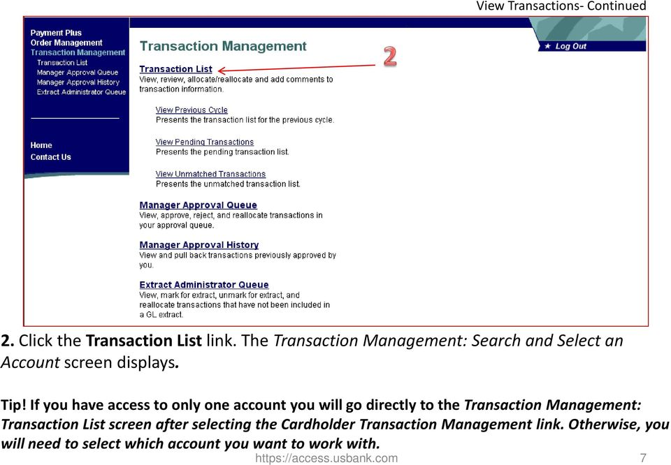 If you have access to only one account you will go directly to the Transaction Management: Transaction