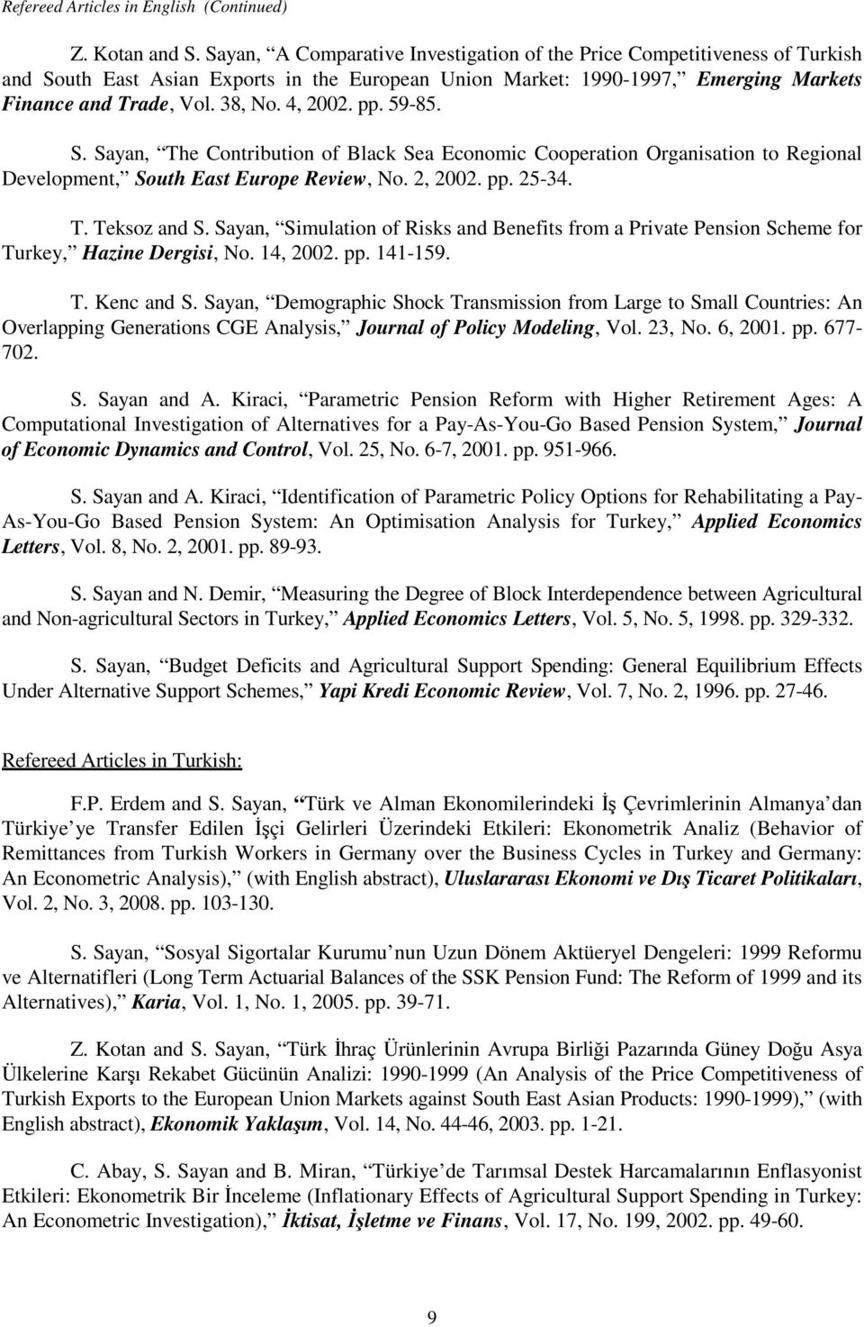 4, 2002. pp. 59-85. S. Sayan, The Contribution of Black Sea Economic Cooperation Organisation to Regional Development, South East Europe Review, No. 2, 2002. pp. 25-34. T. Teksoz and S.