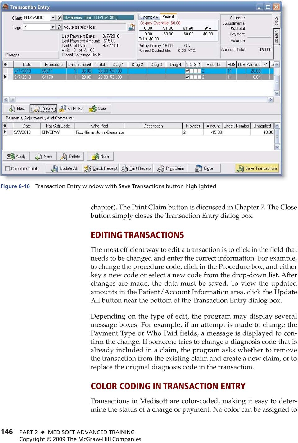 EDITING TRANSACTIONS The most efficient way to edit a transaction is to click in the field that needs to be changed and enter the correct information.
