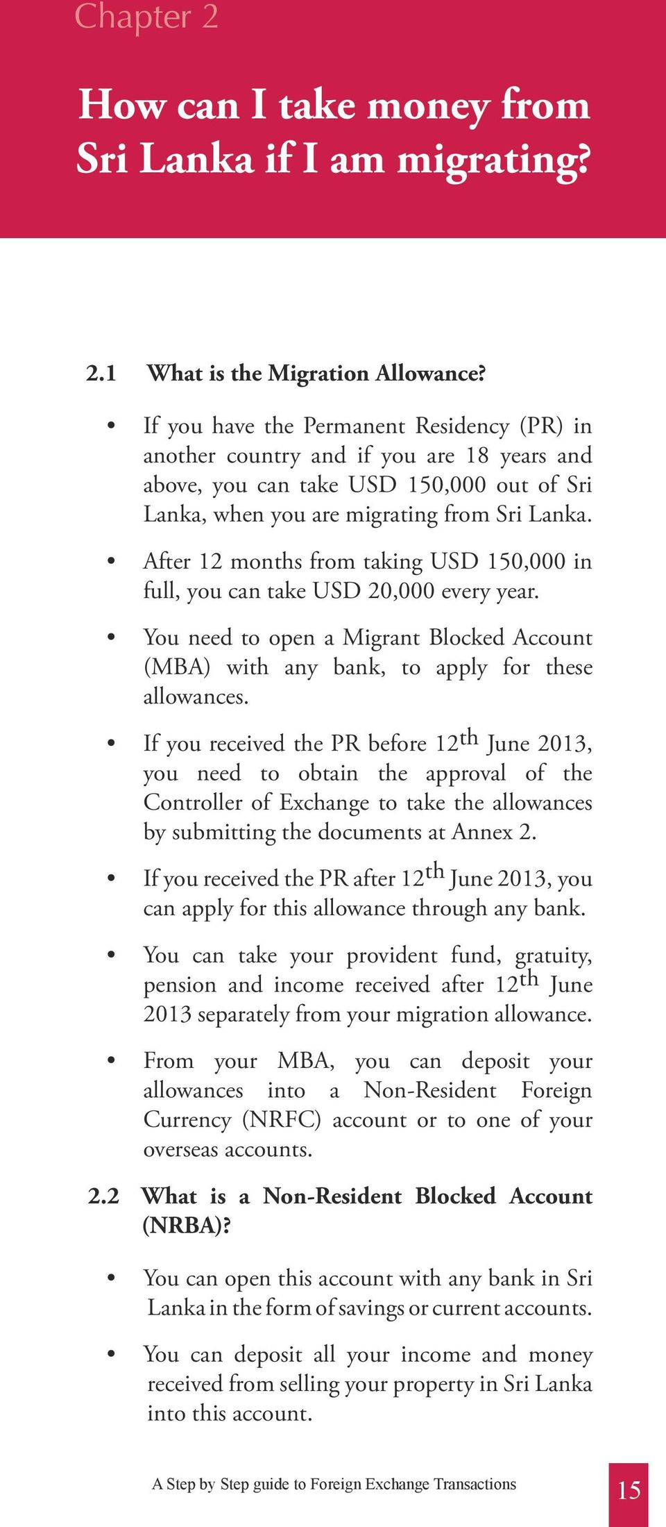 After 12 months from taking USD 150,000 in full, you can take USD 20,000 every year. You need to open a Migrant Blocked Account (MBA) with any bank, to apply for these allowances.