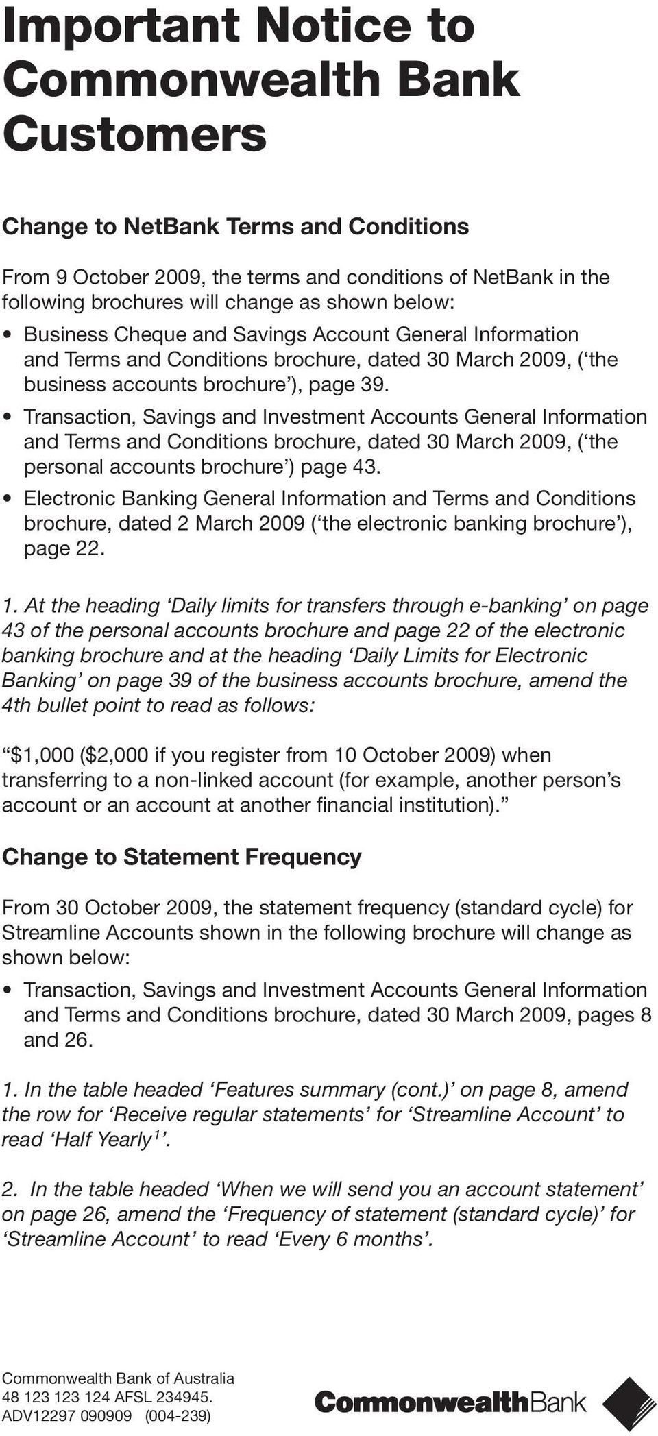 Transaction, Savings and Investment s General Information and Terms and Conditions brochure, dated 30 March 2009, ( the personal accounts brochure ) page 43.