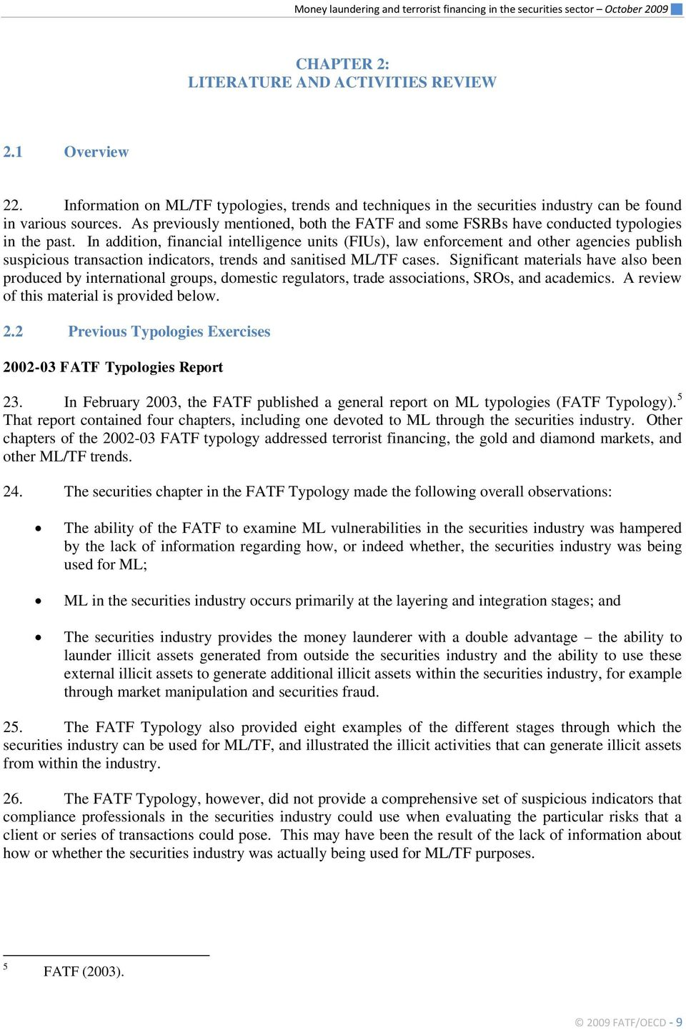 As previously mentioned, both the FATF and some FSRBs have conducted typologies in the past.