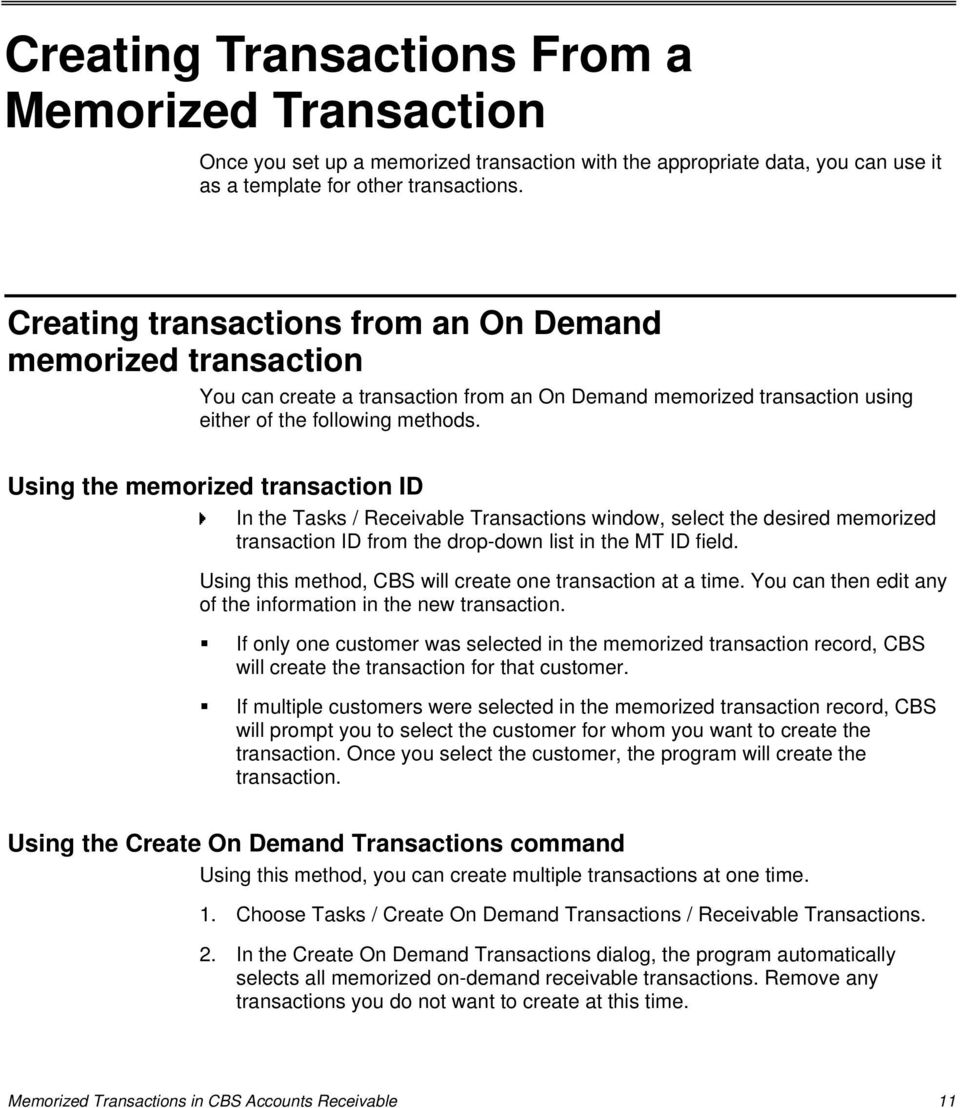 Using the memorized transaction ID In the Tasks / Receivable Transactions window, select the desired memorized transaction ID from the drop-down list in the MT ID field.