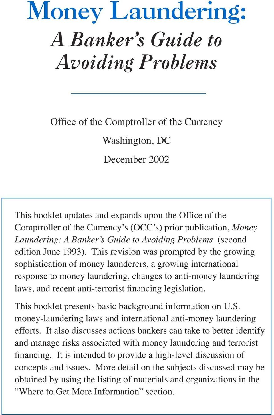 This revision was prompted by the growing sophistication of money launderers, a growing international response to money laundering, changes to anti-money laundering laws, and recent anti-terrorist