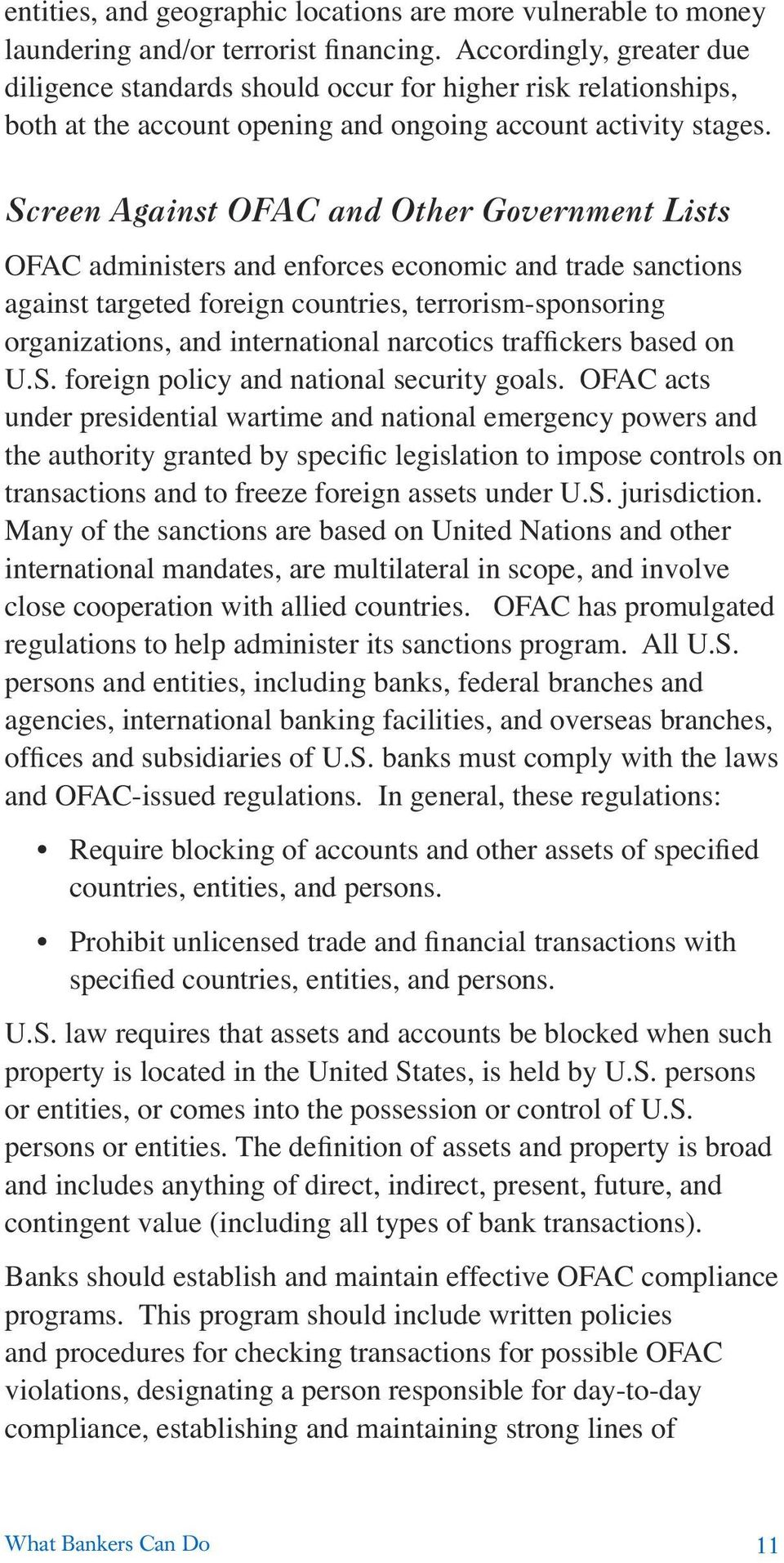 Screen Against OFAC and Other Government Lists OFAC administers and enforces economic and trade sanctions against targeted foreign countries, terrorism-sponsoring organizations, and international