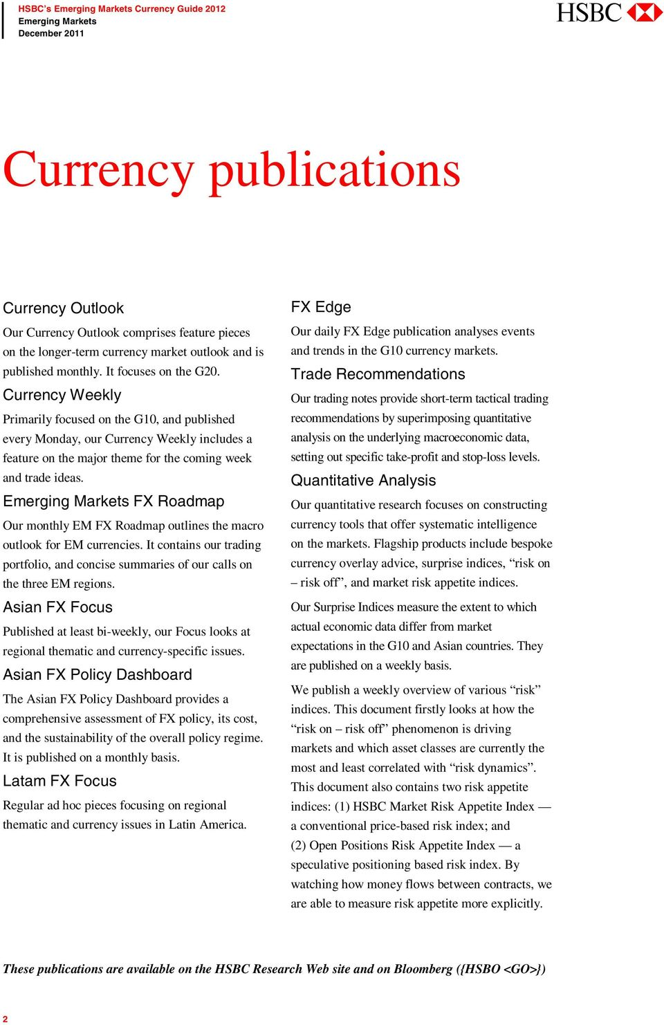 FX Roadmap Our monthly EM FX Roadmap outlines the macro outlook for EM currencies. It contains our trading portfolio, and concise summaries of our calls on the three EM regions.