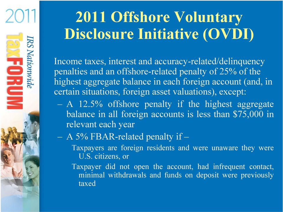 5% offshore penalty if the highest aggregate balance in all foreign accounts is less than $75,000 in relevant each year A 5% FBAR-related penalty if