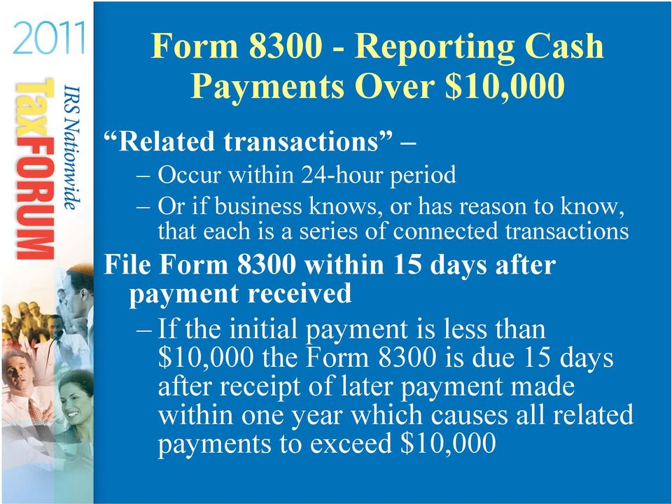 within 15 days after payment received If the initial payment is less than $10,000 the Form 8300 is due