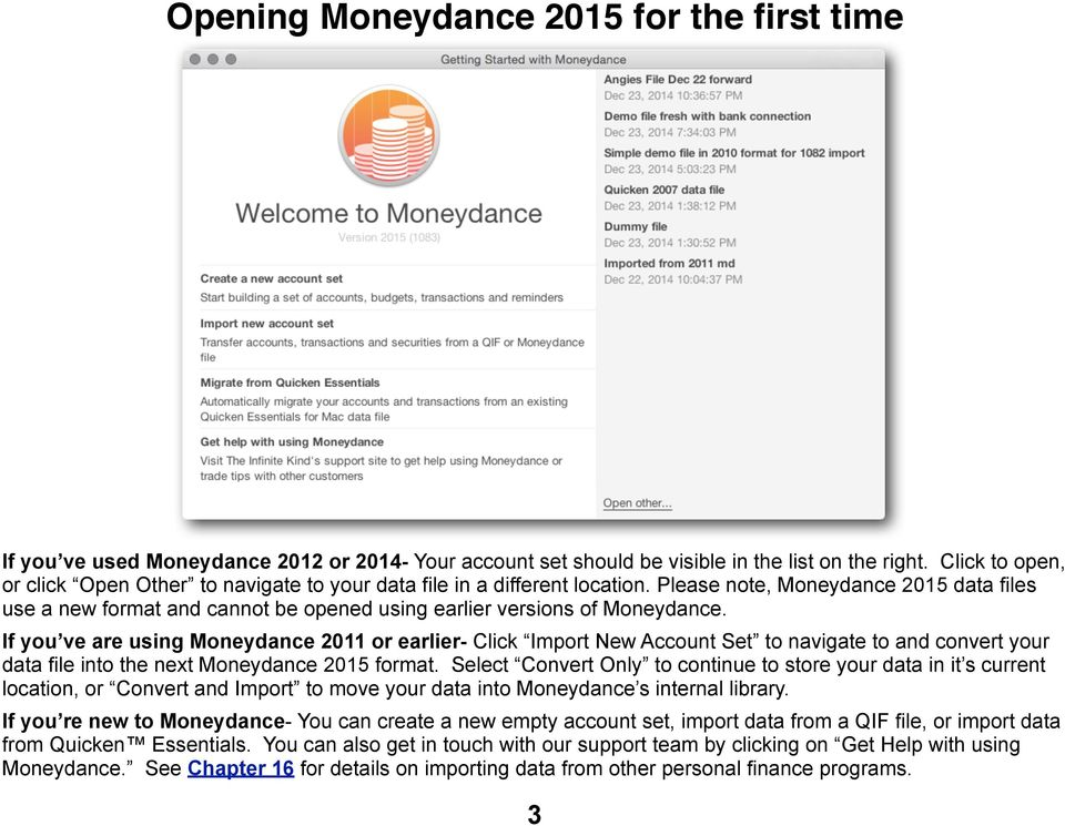 Please note, Moneydance 2015 data files use a new format and cannot be opened using earlier versions of Moneydance.