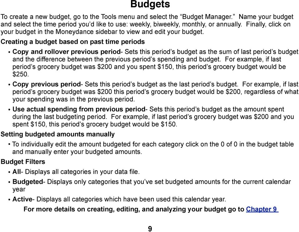 Creating a budget based on past time periods Copy and rollover previous period- Sets this period s budget as the sum of last period s budget and the difference between the previous period s spending