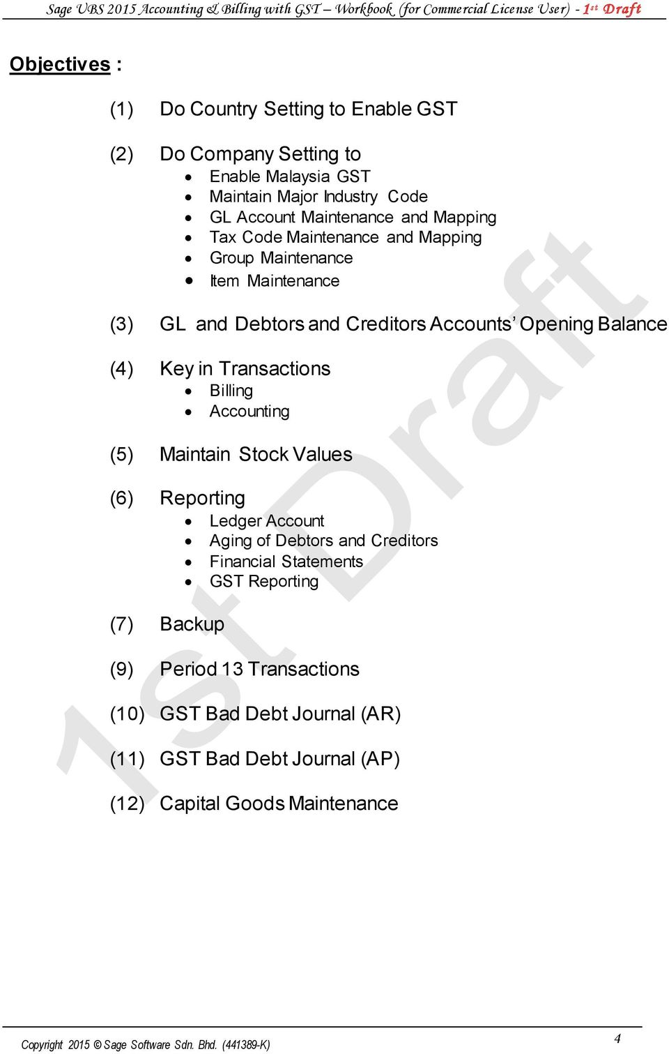 Balance (4) Key in Transactions Billing Accounting (5) Maintain Stock Values (6) Reporting Ledger Account Aging of Debtors and Creditors