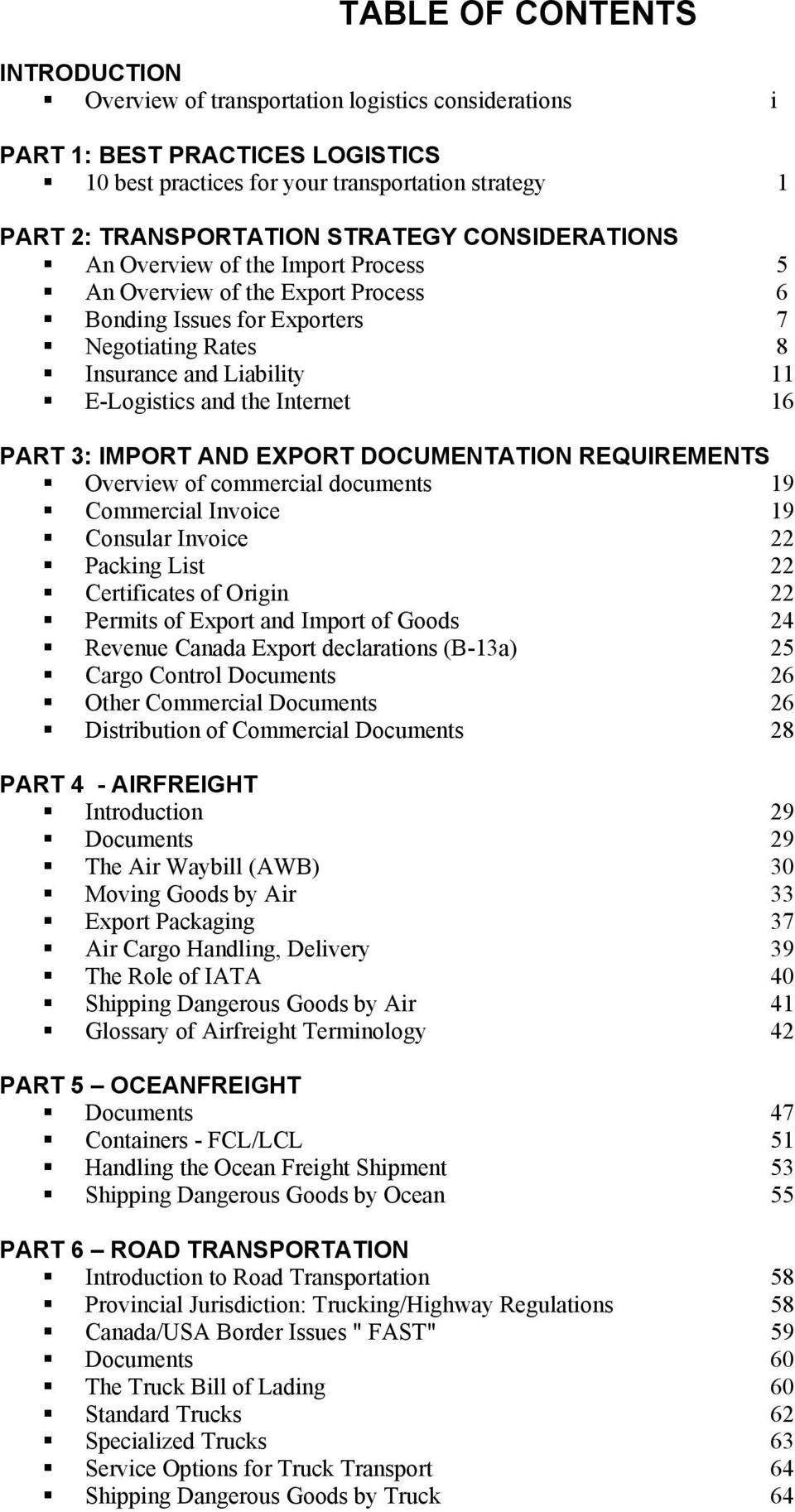 Internet 16 PART 3: IMPORT AND EXPORT DOCUMENTATION REQUIREMENTS Overview of commercial documents 19 Commercial Invoice 19 Consular Invoice 22 Packing List 22 Certificates of Origin 22 Permits of