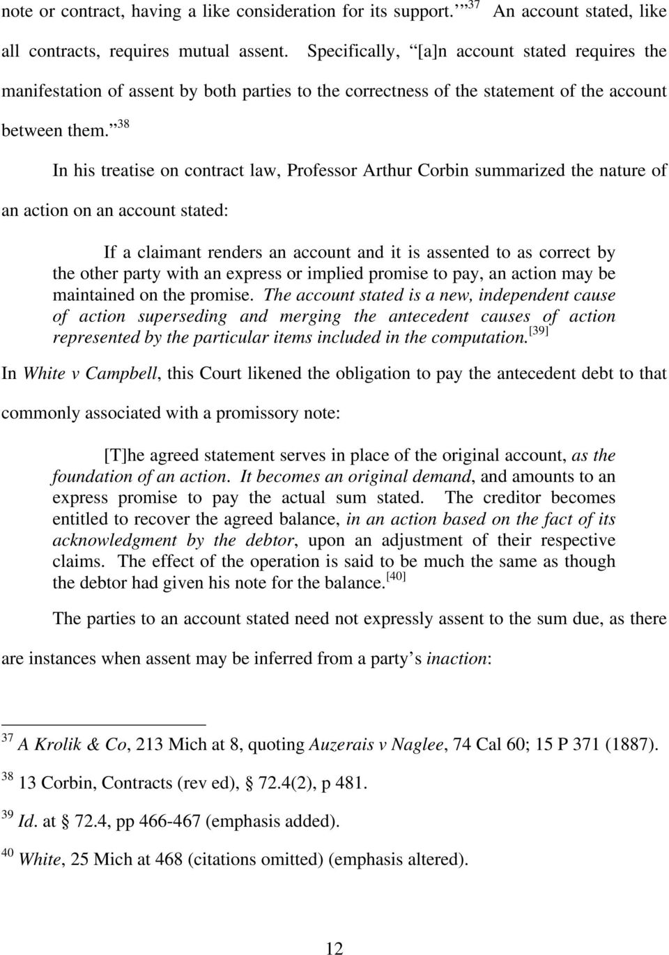 38 In his treatise on contract law, Professor Arthur Corbin summarized the nature of an action on an account stated: If a claimant renders an account and it is assented to as correct by the other