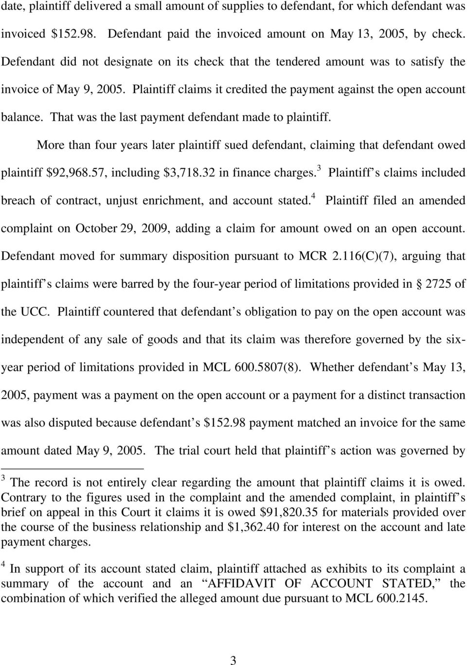 That was the last payment defendant made to plaintiff. More than four years later plaintiff sued defendant, claiming that defendant owed plaintiff $92,968.57, including $3,718.32 in finance charges.