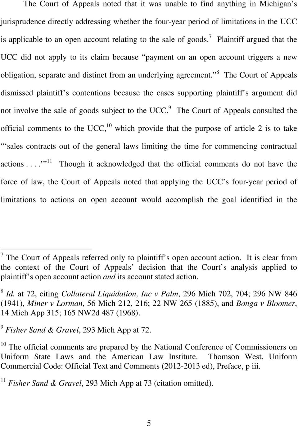 7 Plaintiff argued that the UCC did not apply to its claim because payment on an open account triggers a new obligation, separate and distinct from an underlying agreement.