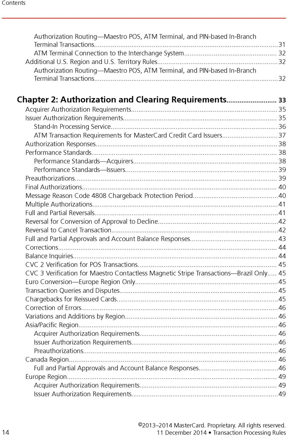 .. 35 Issuer Authorization Requirements... 35 Stand-In Processing Service...36 ATM Transaction Requirements for MasterCard Credit Card Issuers...37 Authorization Responses... 38 Performance Standards.